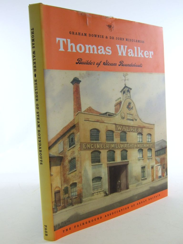 Photo of THOMAS WALKER BUILDER OF STEAM ROUNDABOUTS written by Downie, Graham Middlemiss, John published by The Fairground Association Of Great Britain (STOCK CODE: 2106724)  for sale by Stella & Rose's Books