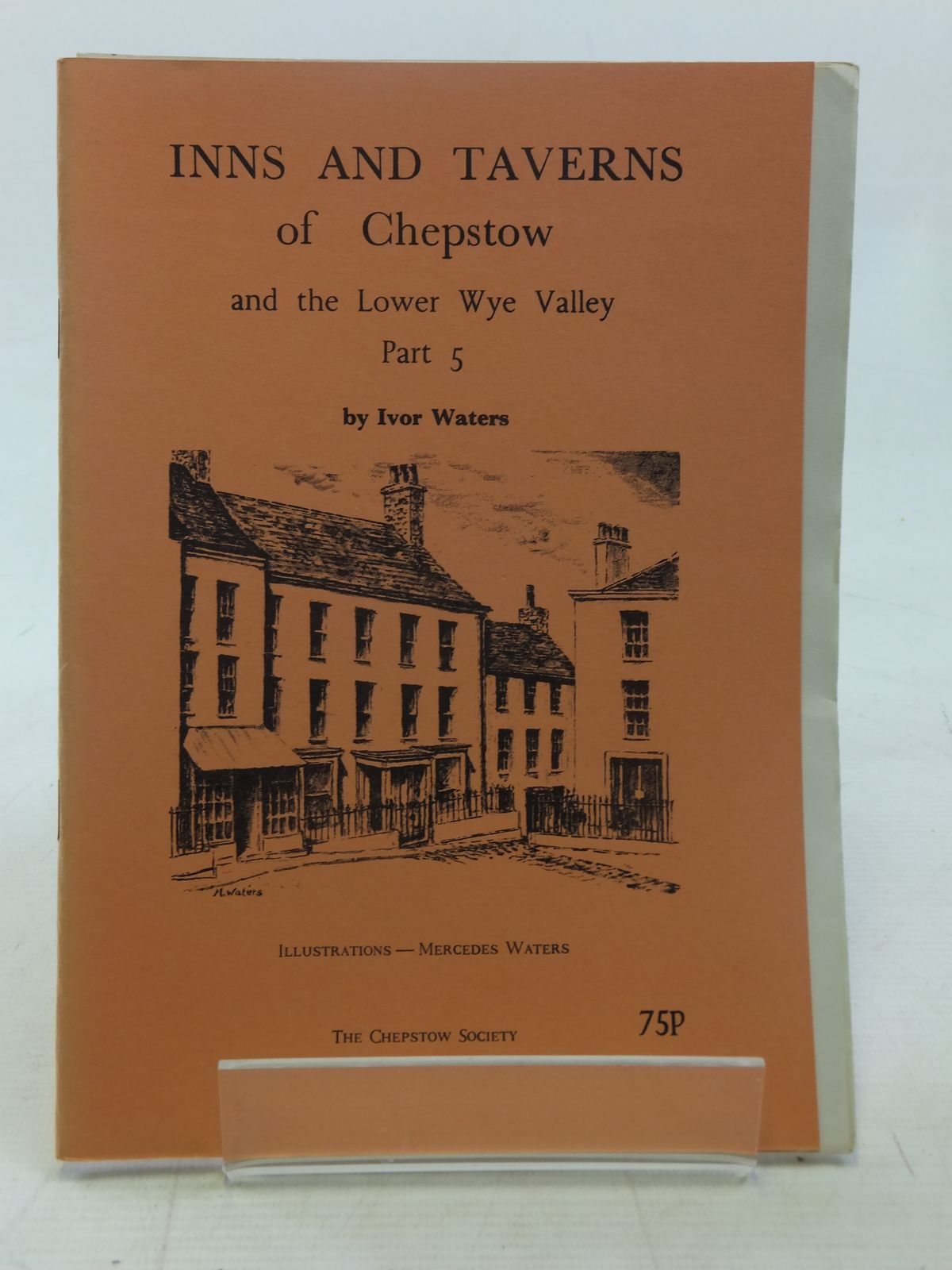 Photo of INNS AND TAVERNS OF CHEPSTOW AND THE LOWER WYE VALLEY PART 5 written by Waters, Ivor illustrated by Waters, Mercedes published by The Chepstow Society (STOCK CODE: 2117360)  for sale by Stella & Rose's Books
