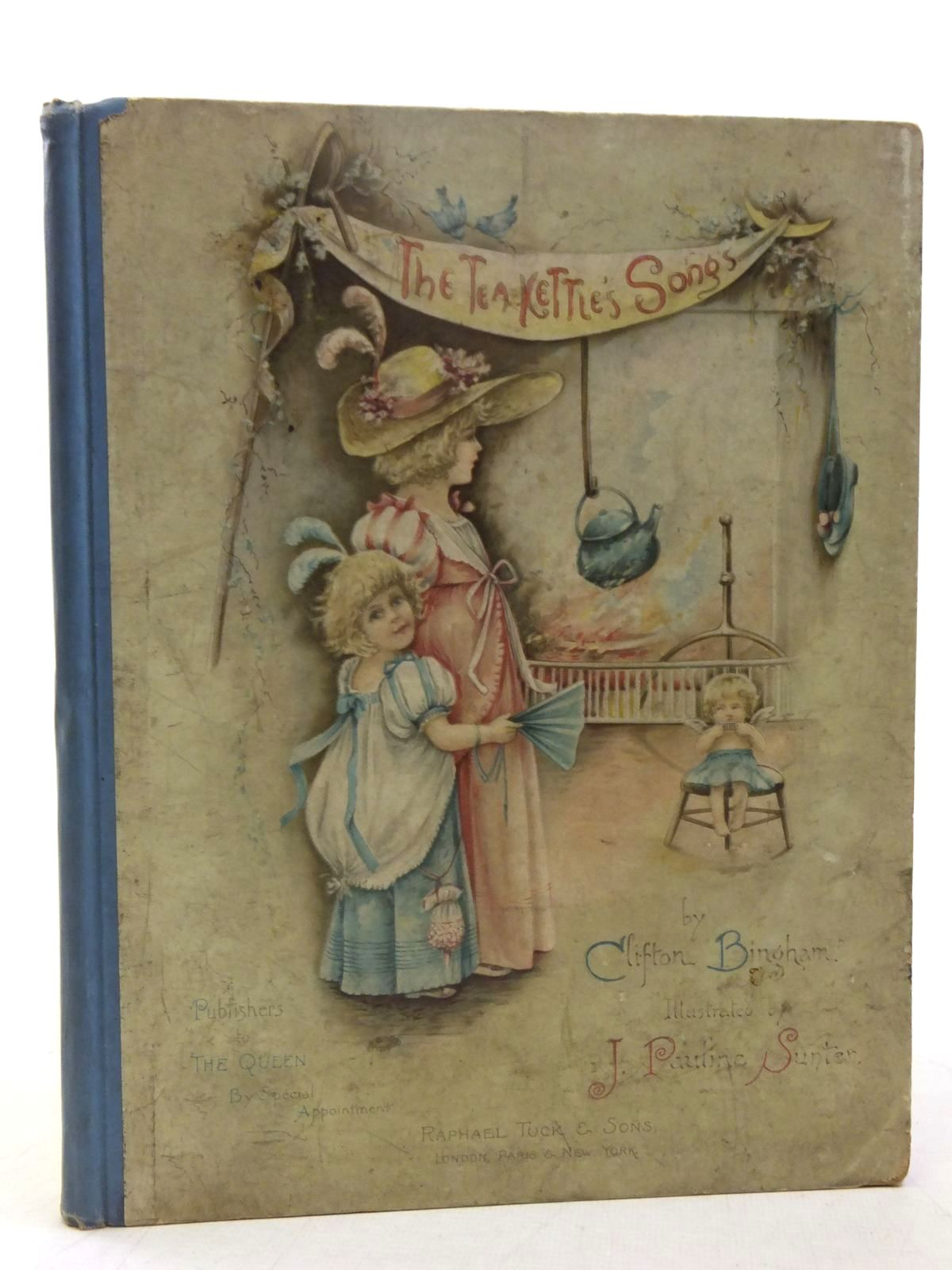 Photo of THE TEA-KETTLE'S SONGS written by Bingham, Clifton illustrated by Sunter, J. Pauline published by Raphael Tuck & Sons (STOCK CODE: 2118166)  for sale by Stella & Rose's Books