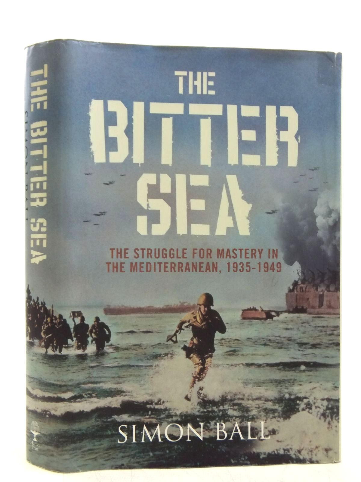 Photo of THE BITTER SEA THE STRUGGLE FOR MASTERY IN THE MEDITERRANEAN, 1935 - 1949 written by Ball, Simon published by Harper Press (STOCK CODE: 2119845)  for sale by Stella & Rose's Books