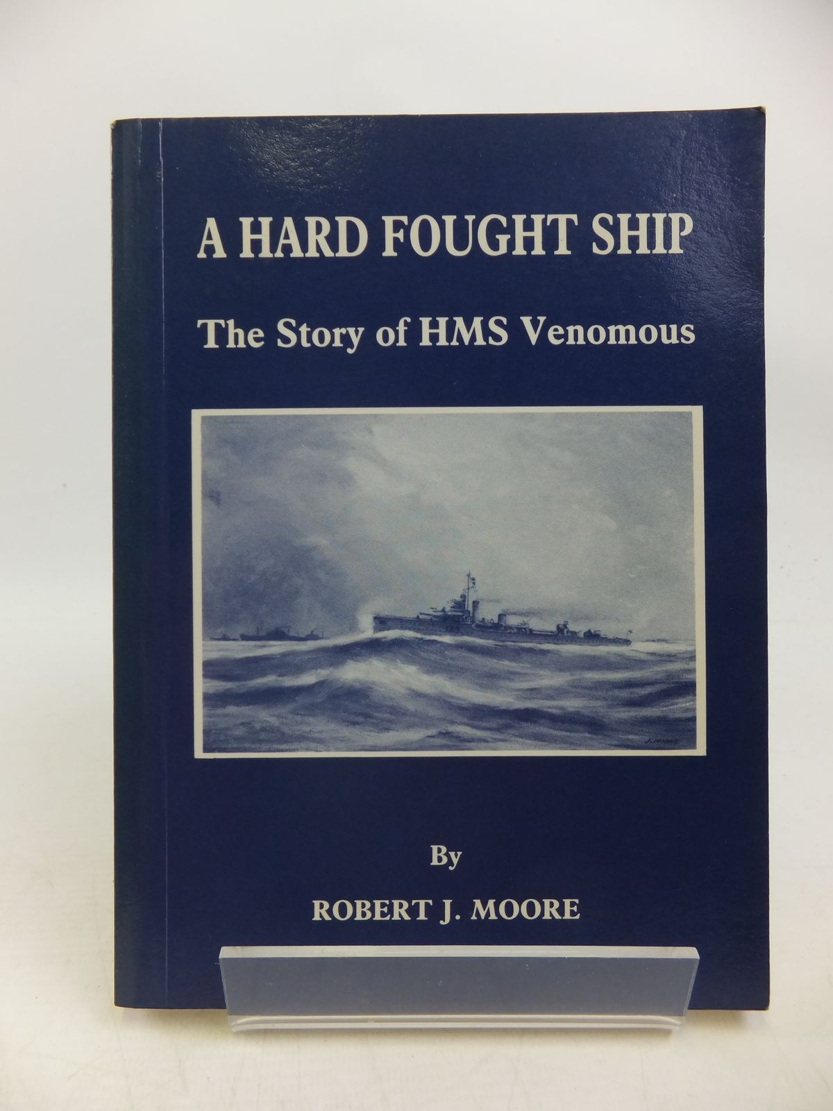 Photo of A HARD FOUGHT SHIP THE STORY OF HMS VENOMOUS written by Moore, Robert J. published by Robert J. Moore (STOCK CODE: 2120203)  for sale by Stella & Rose's Books