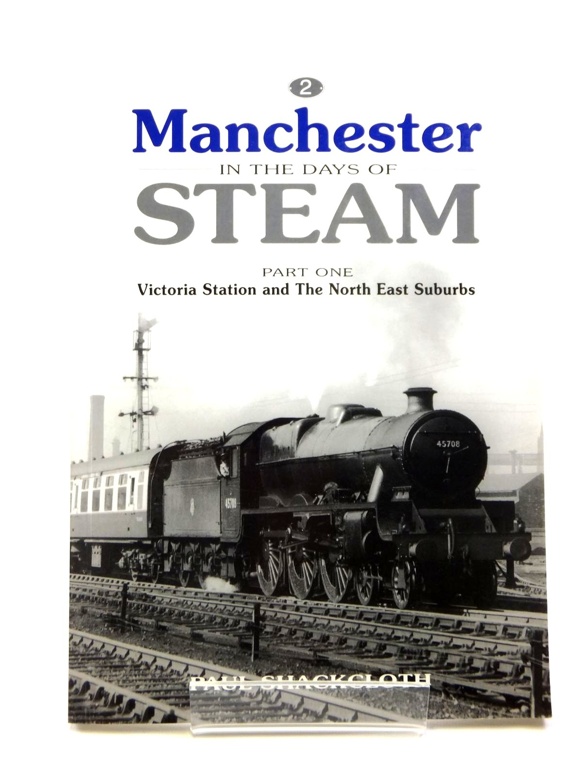 Photo of MANCHESTER IN THE DAYS OF STEAM PART ONE VICTORIA STATION AND THE NORTH EAST SUBURBS written by Shackcloth, Paul published by Steam Image (STOCK CODE: 2121280)  for sale by Stella & Rose's Books