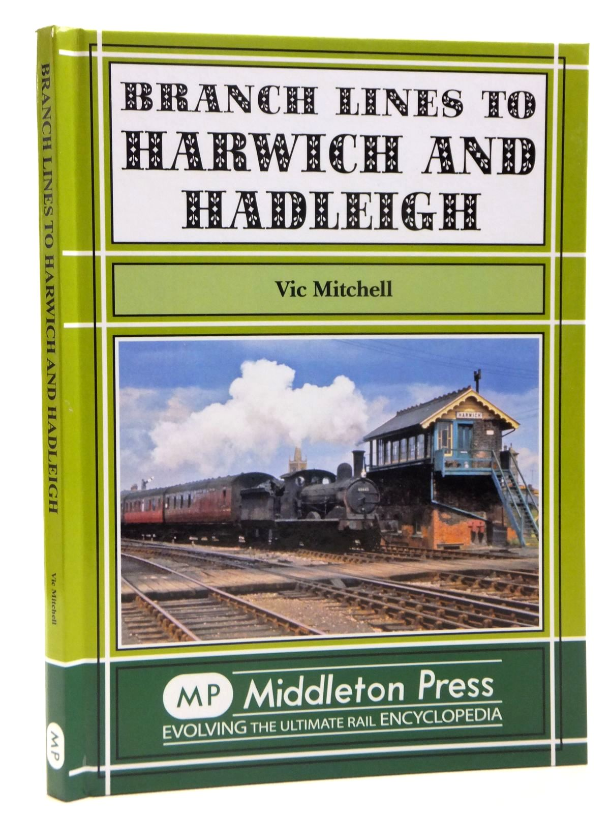 Photo of BRANCH LINES TO HARWICH AND HADLEIGH written by Mitchell, Vic published by Middleton Press (STOCK CODE: 2121356)  for sale by Stella & Rose's Books