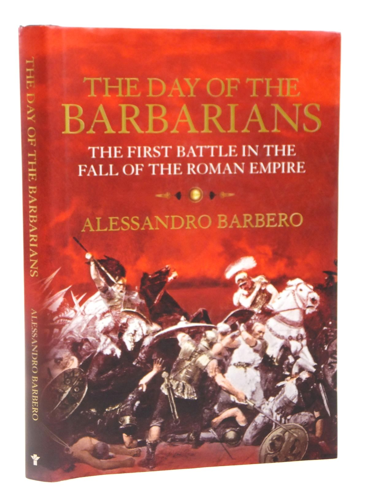 Photo of THE DAY OF THE BARBARIANS THE FIRST BATTLE IN THE FALL OF THE ROMAN EMPIRE written by Barbero, Alessandro published by Atlantic Books (STOCK CODE: 2122030)  for sale by Stella & Rose's Books