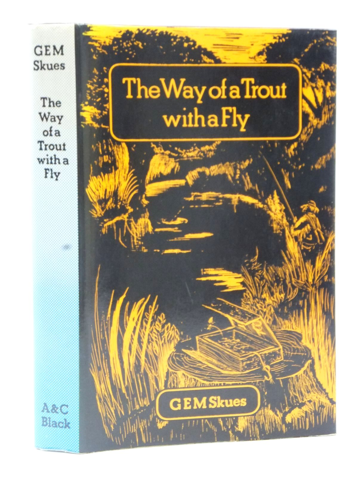 Photo of THE WAY OF A TROUT WITH A FLY written by Skues, G.E.M. published by A. & C. Black Ltd. (STOCK CODE: 2122656)  for sale by Stella & Rose's Books