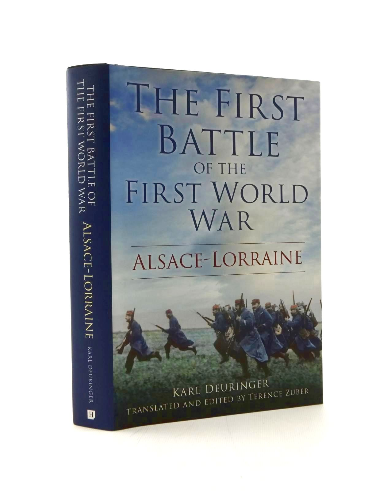 Photo of THE FIRST BATTLE OF THE FIRST WORLD WAR ALSACE-LORRAINE written by Deuringer, Karl Zuber, Terence published by The History Press (STOCK CODE: 2123349)  for sale by Stella & Rose's Books