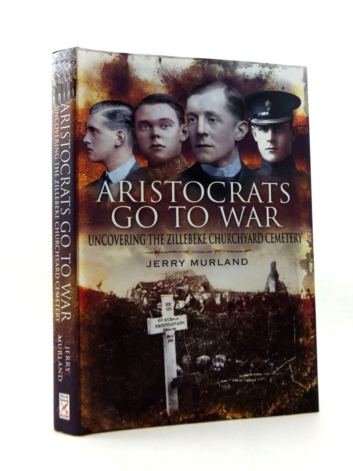 Photo of ARISTOCRATS GO TO WAR UNCOVERING THE ZILLEBEKE CHURCHYARD CEMETERY written by Murland, Jerry published by Pen & Sword Military (STOCK CODE: 2123356)  for sale by Stella & Rose's Books