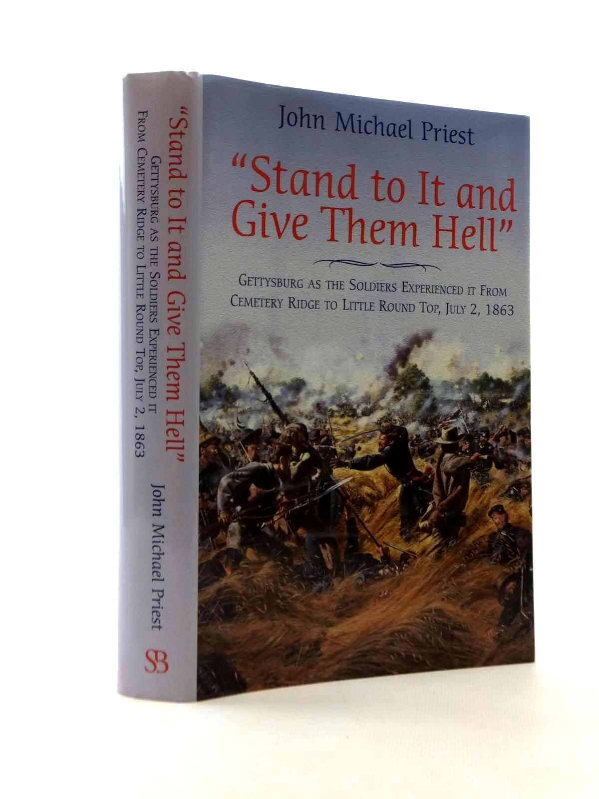 Photo of STAND TO IT AND GIVE THEM HELL GETTYSBURG AS THE SOLDIERS EXPERIENCED IT FROM CEMETERY RIDGE TO LITTLE ROUND TOP, JULY 2, 1863 written by Priest, John Michael published by Savas Beatie (STOCK CODE: 2123358)  for sale by Stella & Rose's Books