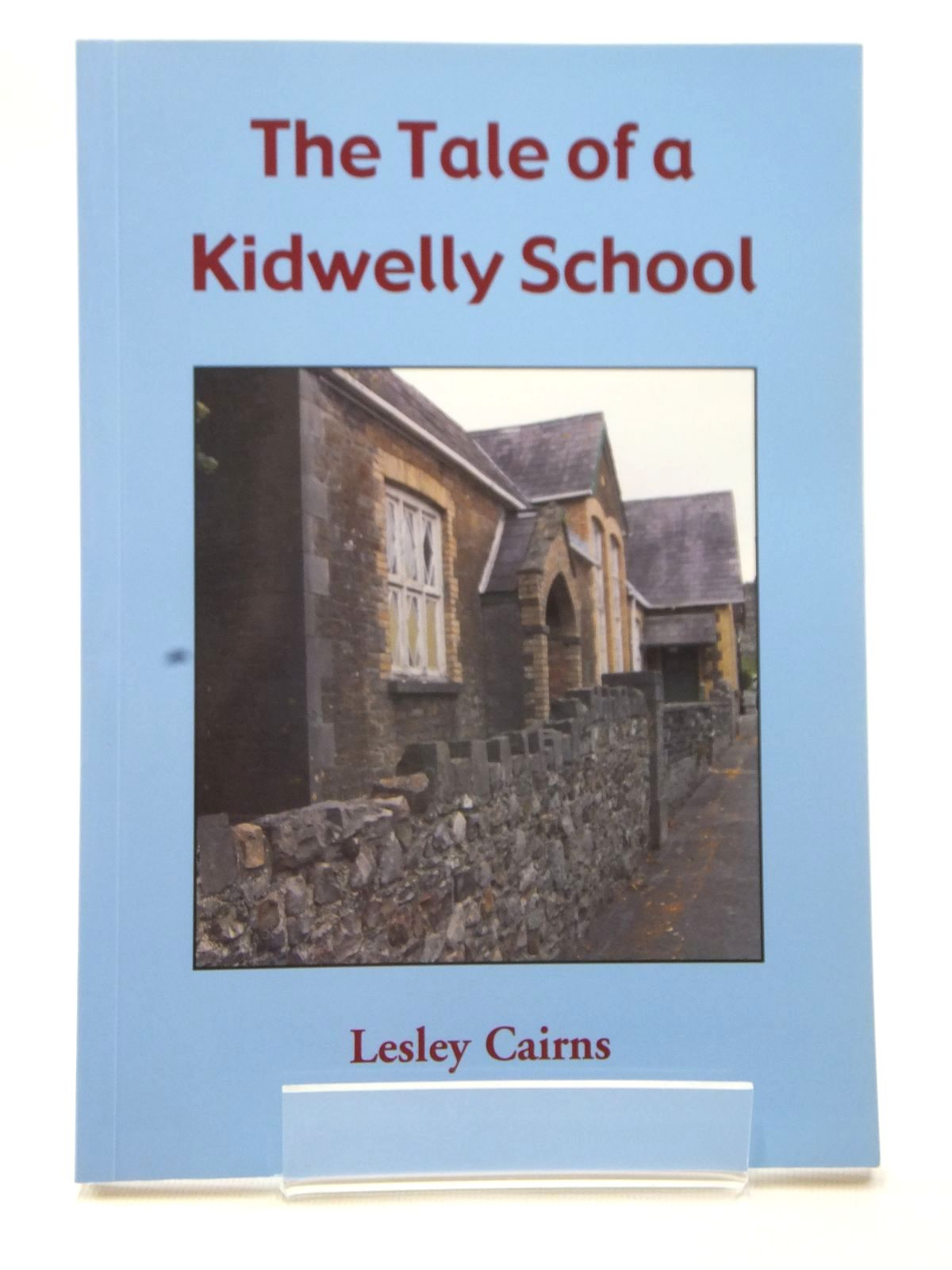Photo of THE TALE OF A KIDWELLY SCHOOL written by Cairns, Lesley published by Lesley Ann Cairns (STOCK CODE: 2124129)  for sale by Stella & Rose's Books