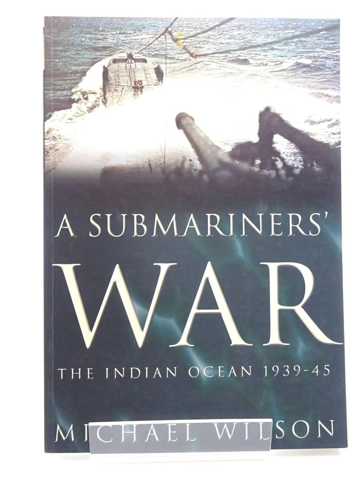 Photo of A SUBMARINERS' WAR THE INDIAN OCEAN 1939-45 written by Wilson, Michael published by Tempus Publishing Ltd (STOCK CODE: 2124153)  for sale by Stella & Rose's Books