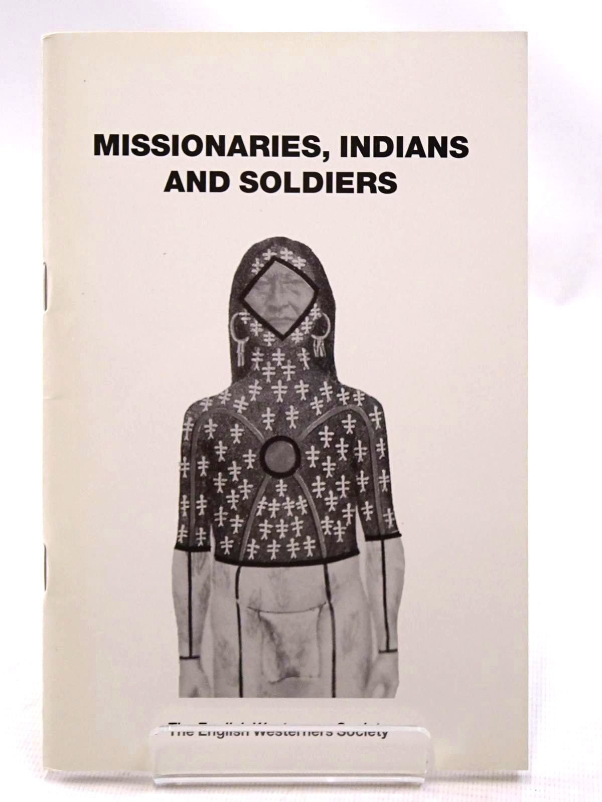 Photo of MISSIONARIES, INDIANS AND SOLDIERS STUDIES IN CULTURAL INTERACTION written by Johnson, Barry C. Taunton, Francis B. published by The English Westerners' Society (STOCK CODE: 2124529)  for sale by Stella & Rose's Books