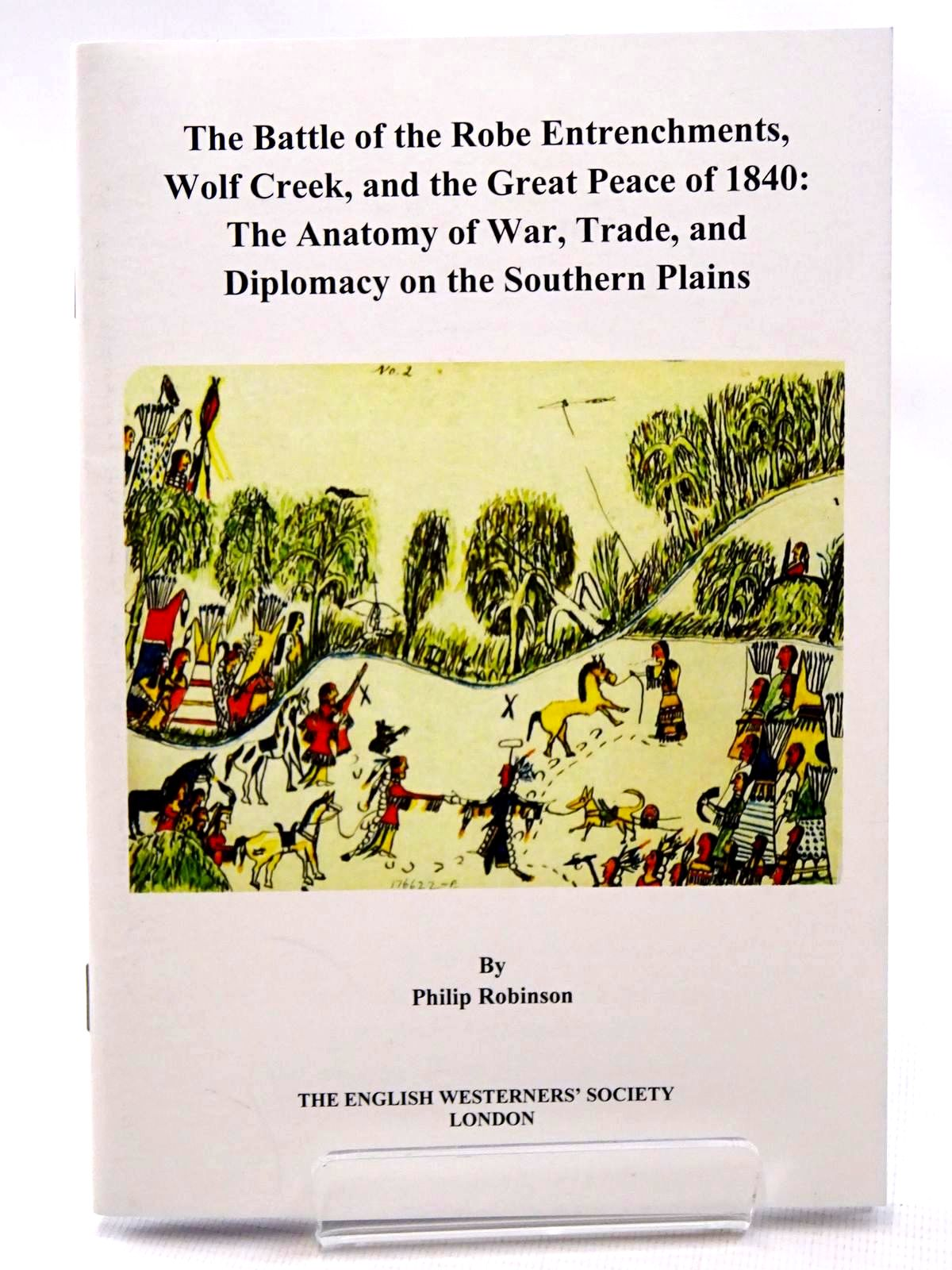 Photo of THE BATTLE OF THE ROBE ENTRENCHMENTS, WOLF CREEK, AND THE GREAT PEACE OF 1840: THE ANATOMY OF WAR, TRADE, AND DIPLOMACY ON THE SOUTHERN PLAINS- Stock Number: 2124532