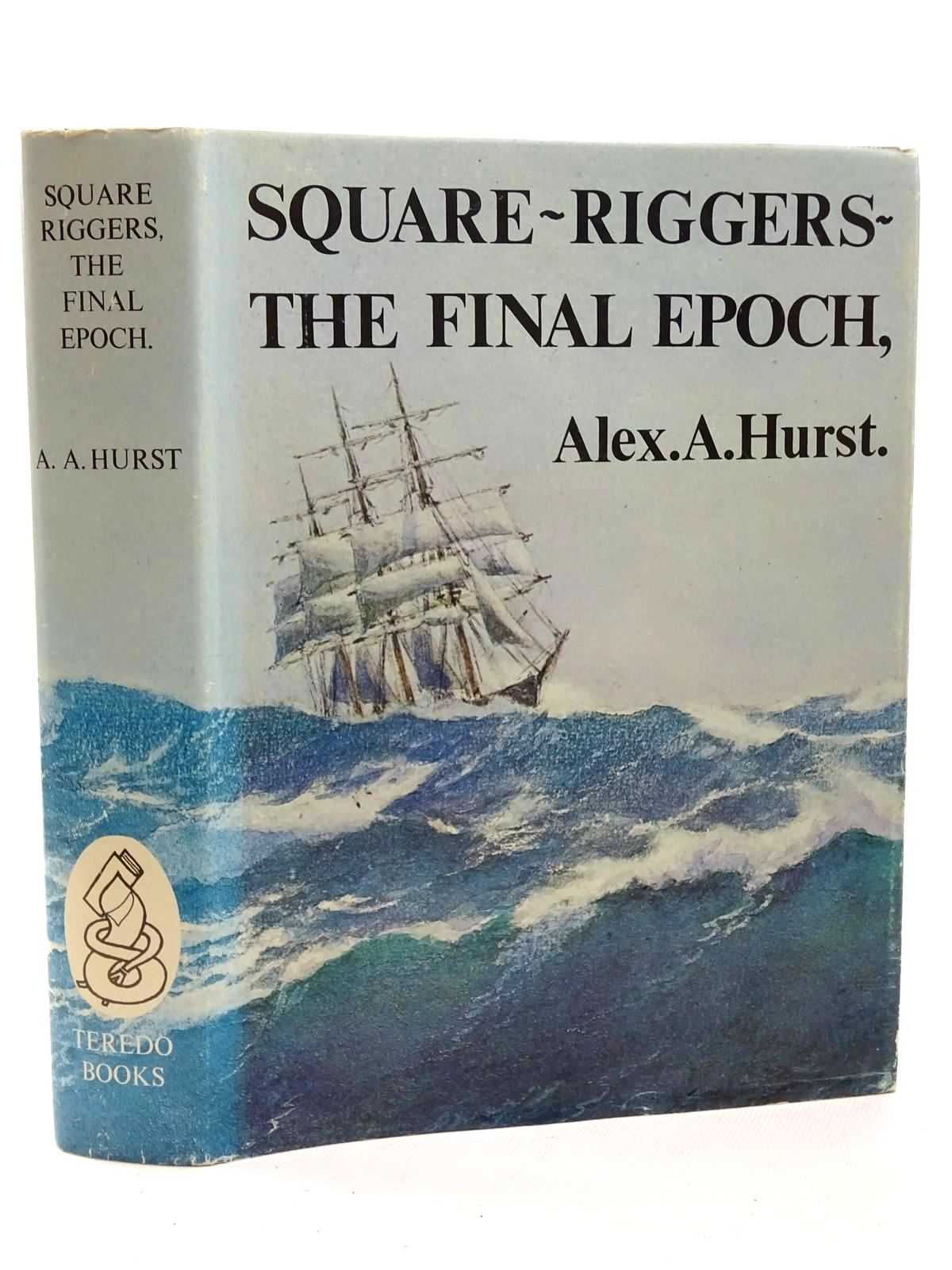 Photo of SQUARE-RIGGERS THE FINAL EPOCH 1921-1958 written by Hurst, Alex A. published by Teredo Books (STOCK CODE: 2124570)  for sale by Stella & Rose's Books