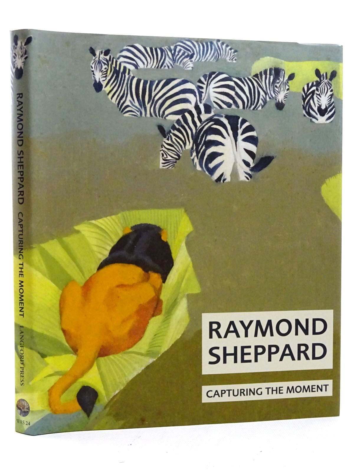Photo of RAYMOND SHEPPARD CAPTURING THE MOMENT written by Sheppard, Raymond illustrated by Sheppard, Raymond published by Langford Press (STOCK CODE: 2125412)  for sale by Stella & Rose's Books