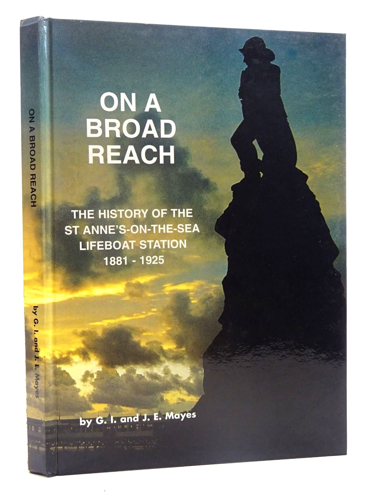 Photo of ON A BROAD REACH THE HISTORY OF THE ST ANNE'S-ON-THE-SEA LIFEBOAT STATION 1881 - 1925 written by Mayes, Gilbert I. Mayes, J.E. published by Bernard McCall (STOCK CODE: 2125464)  for sale by Stella & Rose's Books