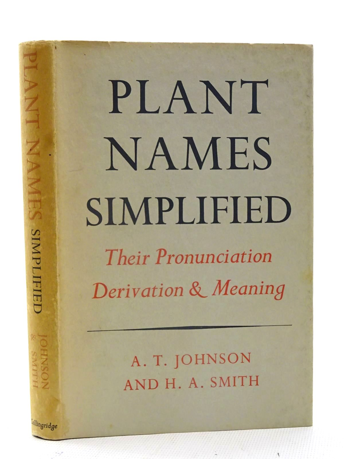 Photo of PLANT NAMES SIMPLIFIED written by Johnson, A.T.<br />Smith, H.A. published by W.H. &amp; L. Collingridge (STOCK CODE: 2125512)  for sale by Stella & Rose's Books