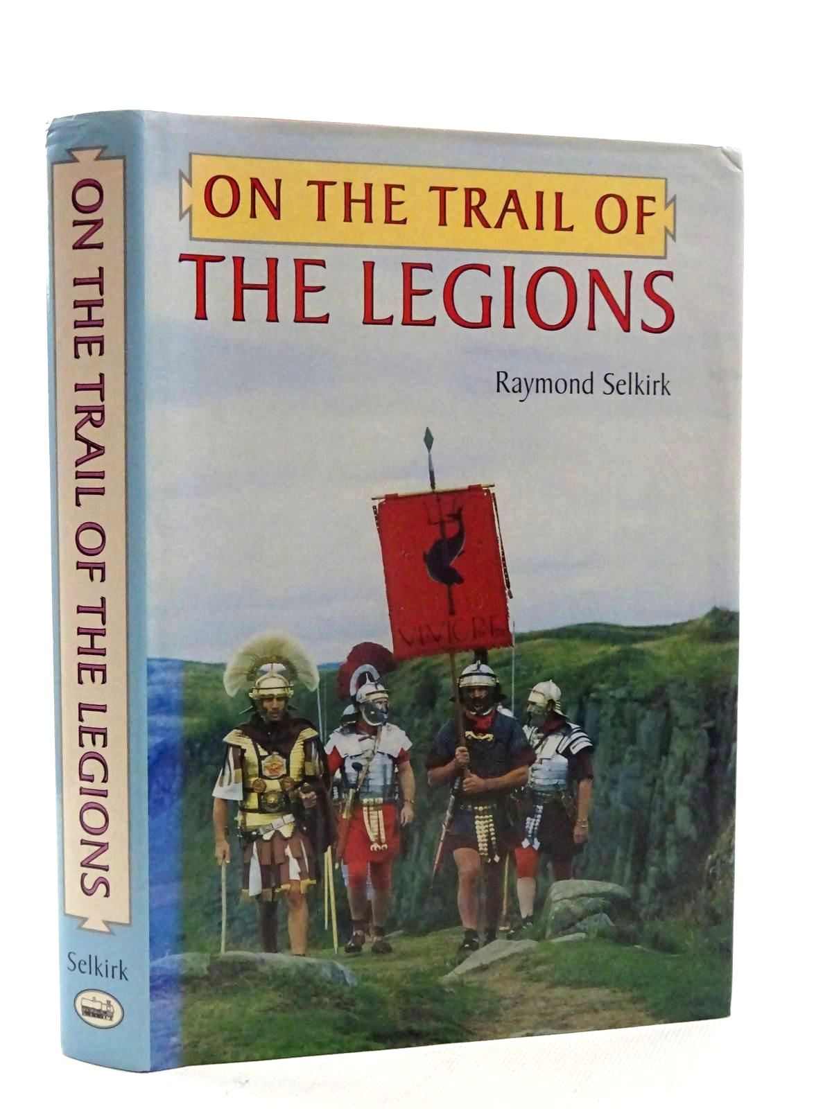 Photo of ON THE TRAIL OF THE LEGIONS written by Selkirk, Raymond published by Anglia Publishing (STOCK CODE: 2125552)  for sale by Stella & Rose's Books