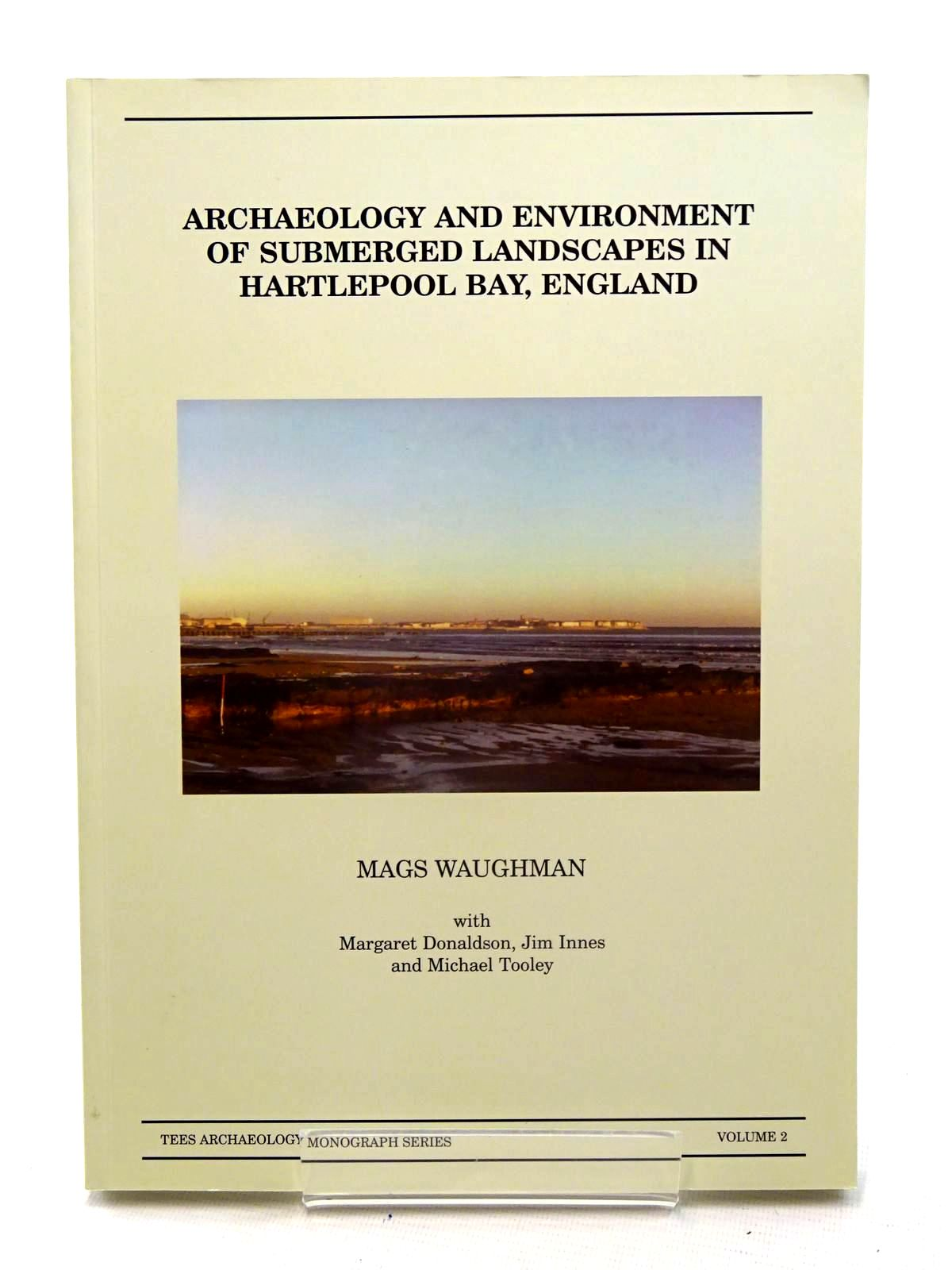 Photo of ARCHAEOLOGY AND ENVIRONMENT OF SUBMERGED LANDSCAPES IN HARTLEPOOL BAY, ENGLAND written by Waughman, Mags<br />Donaldson, Margaret<br />Innes, Jim<br />Tooley, Michael<br />et al, published by Tees Archaeology (STOCK CODE: 2125561)  for sale by Stella & Rose's Books