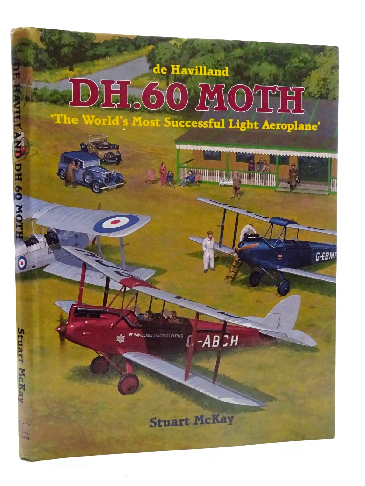 Photo of DE HAVILLAND DH.60 MOTH THE WORLD'S MOST SUCCESSFUL LIGHT AEROPLANE written by McKay, Stuart published by Midland Publishing (STOCK CODE: 2125604)  for sale by Stella & Rose's Books