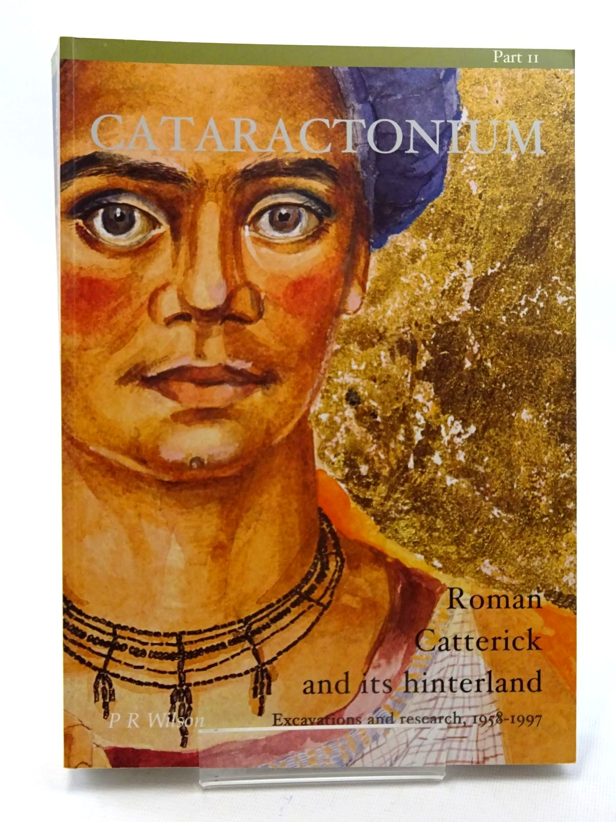 Photo of CATARACTONIUM: ROMAN CATTERICK AND ITS HINTERLAND. EXCAVATIONS AND RESEARCH, 1958-1997 PART II written by Wilson, P.R.