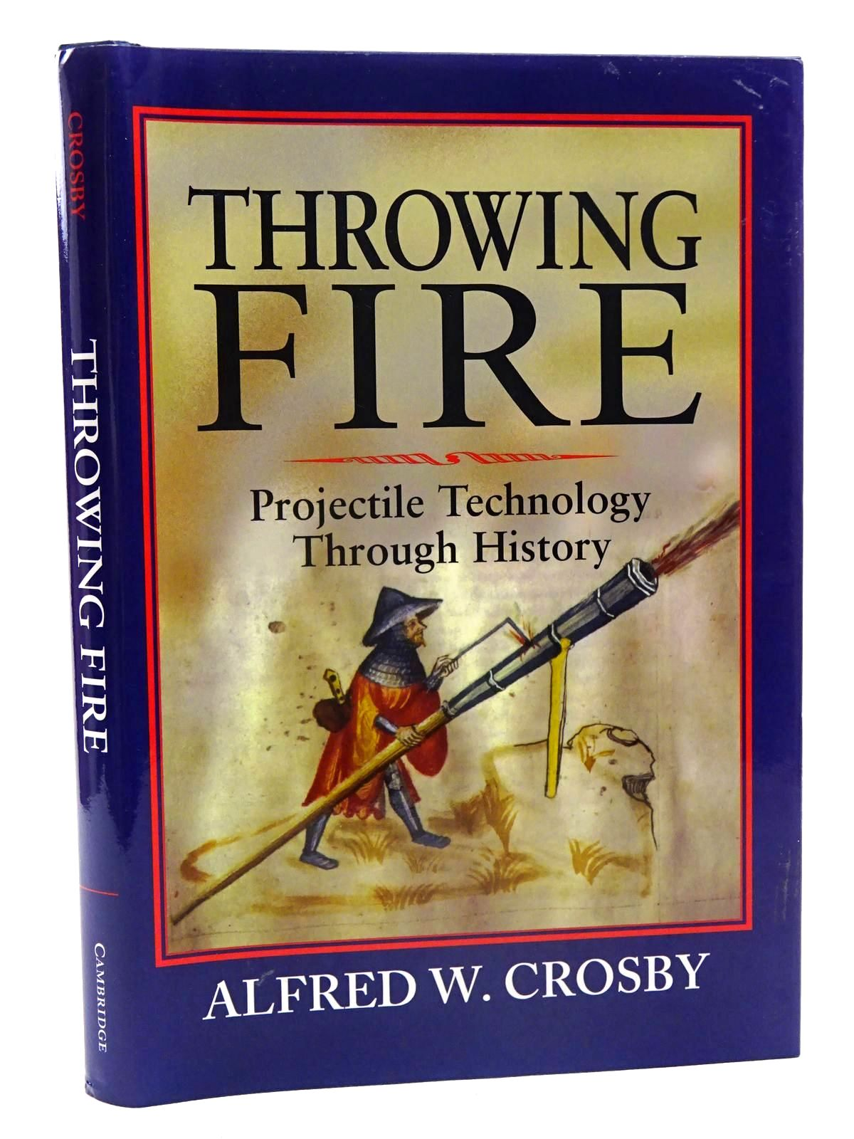 Photo of THROWING FIRE PROJECTILE TECHNOLOGY THROUGH HISTORY written by Crosby, Alfred W. published by Cambridge University Press, Press Syndicate Of The University Of Cambridge (STOCK CODE: 2125837)  for sale by Stella & Rose's Books