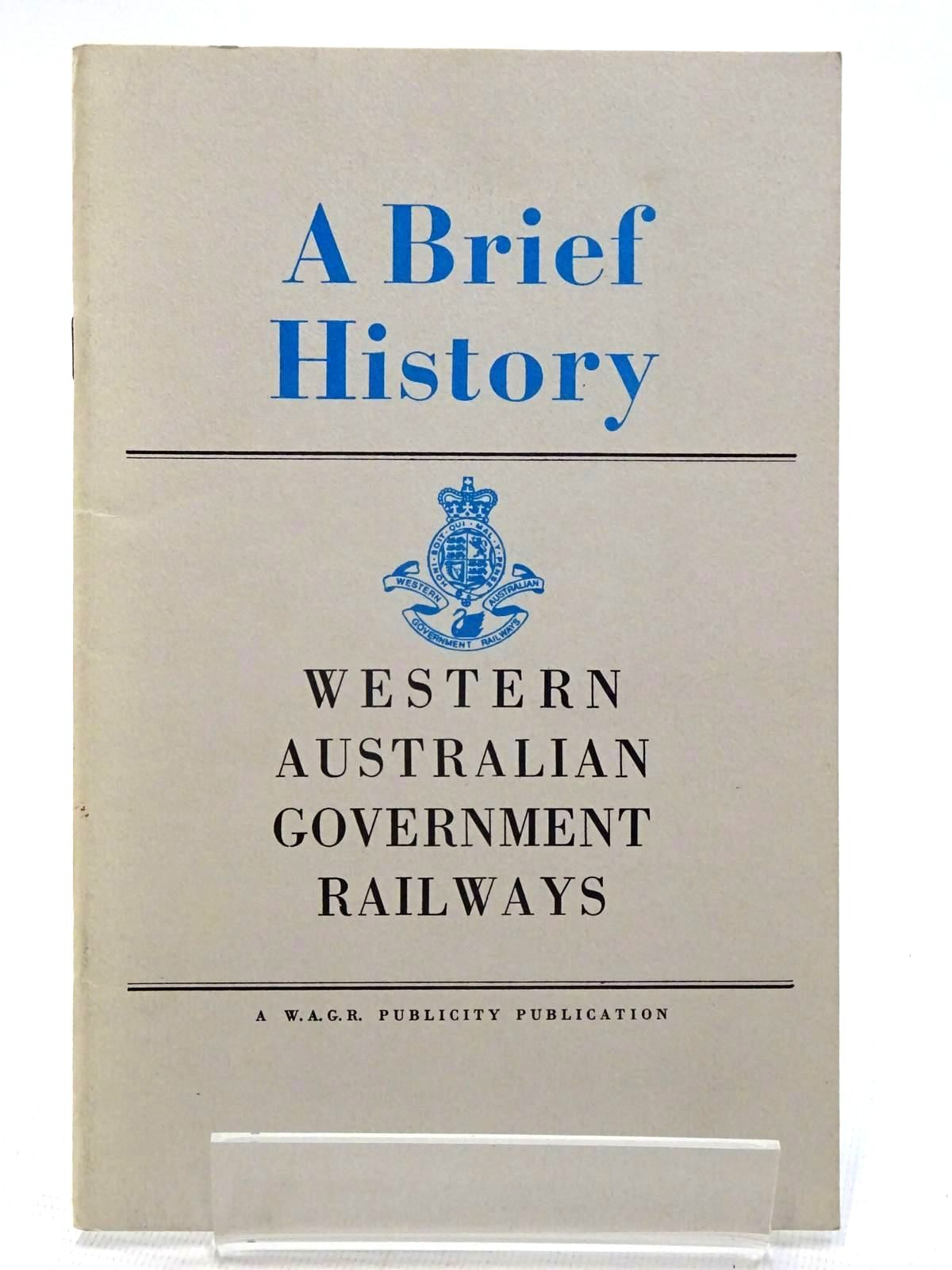 Photo of A BRIEF HISTORY OF THE WESTERN AUSTRALIAN GOVERNMENT RAILWAYS- Stock Number: 2125961
