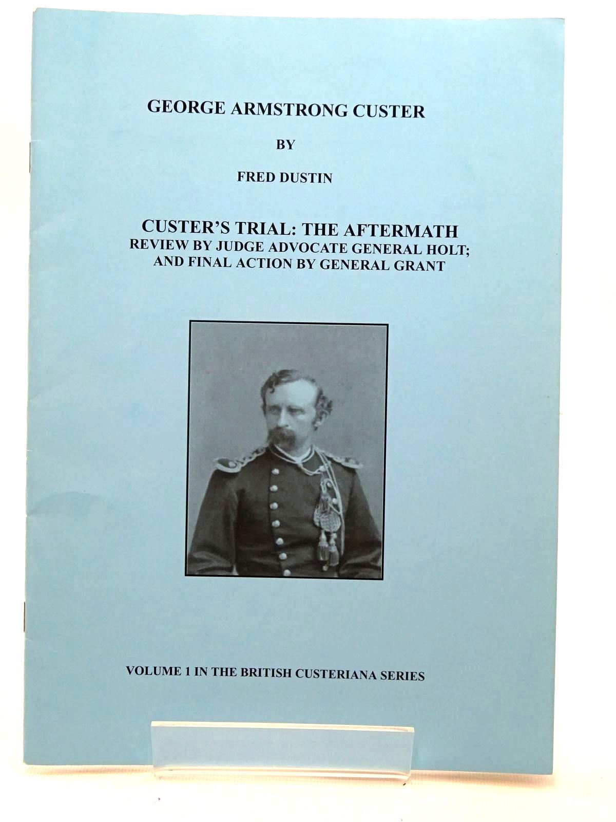Photo of GEORGE ARMSTRONG CUSTER written by Dustin, Fred published by Westerners Publications Ltd. (STOCK CODE: 2125985)  for sale by Stella & Rose's Books