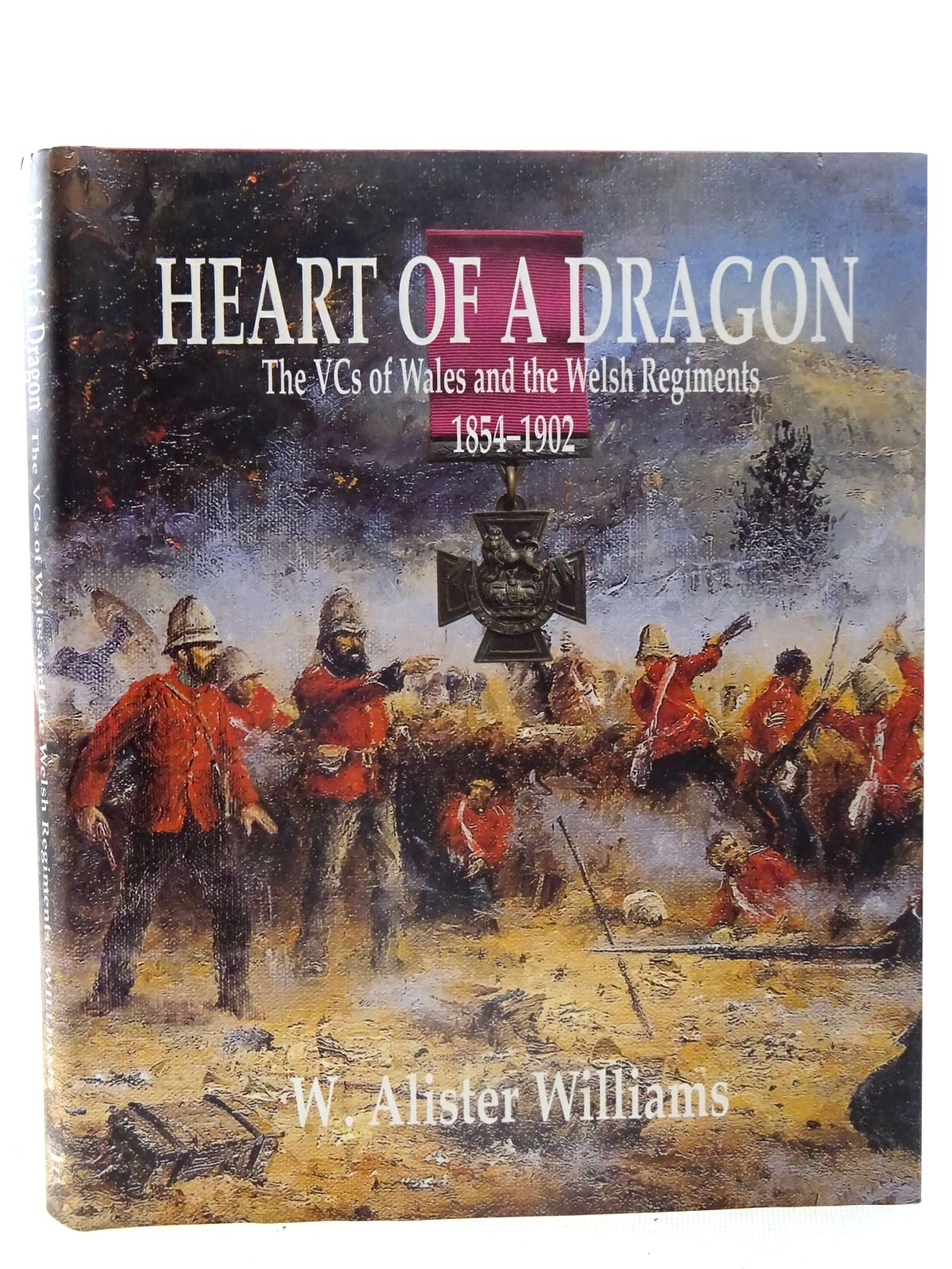 Photo of HEART OF A DRAGON THE VCS OF WALES AND THE WELSH REGIMENTS 1854-1902 written by Williams, W. Alister published by Bridge Books (STOCK CODE: 2126169)  for sale by Stella & Rose's Books