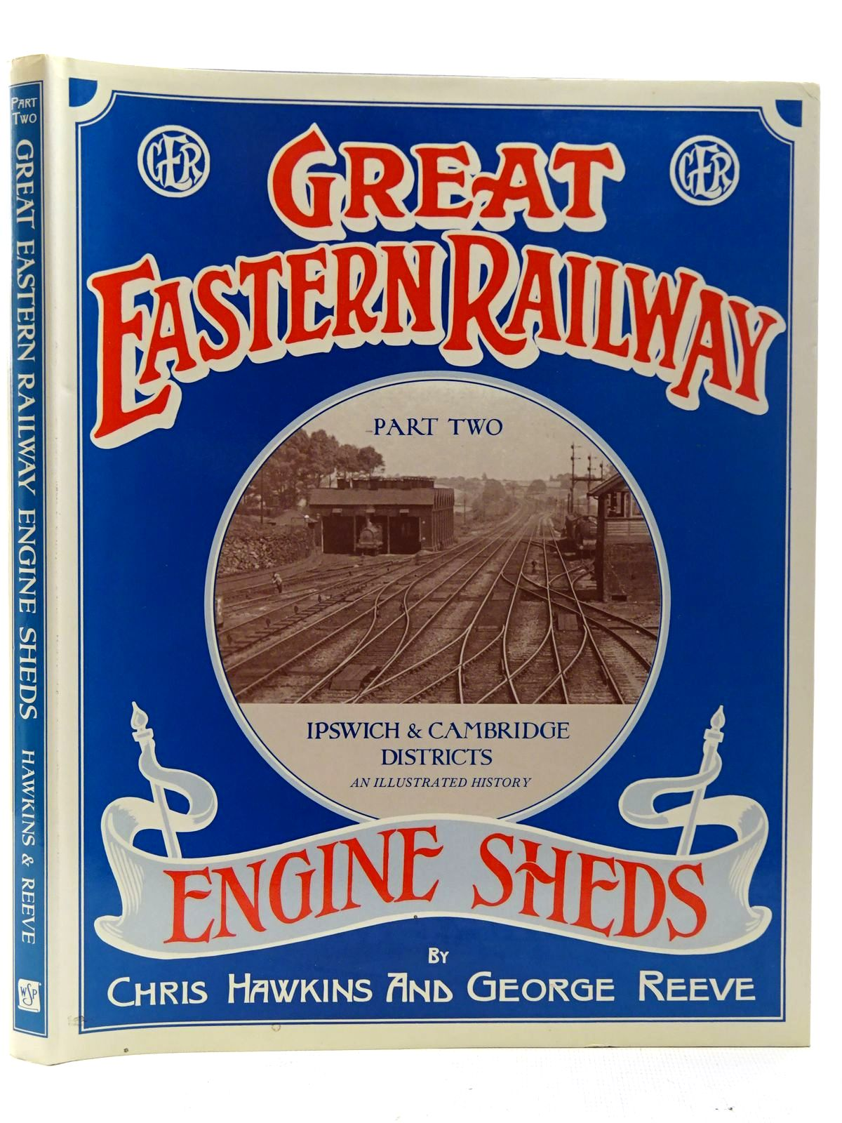 Photo of GREAT EASTERN RAILWAY ENGINE SHEDS PART TWO: IPSWICH AND CAMBRIDGE LOCOMOTIVE DISTRICTS written by Hawkins, Chris