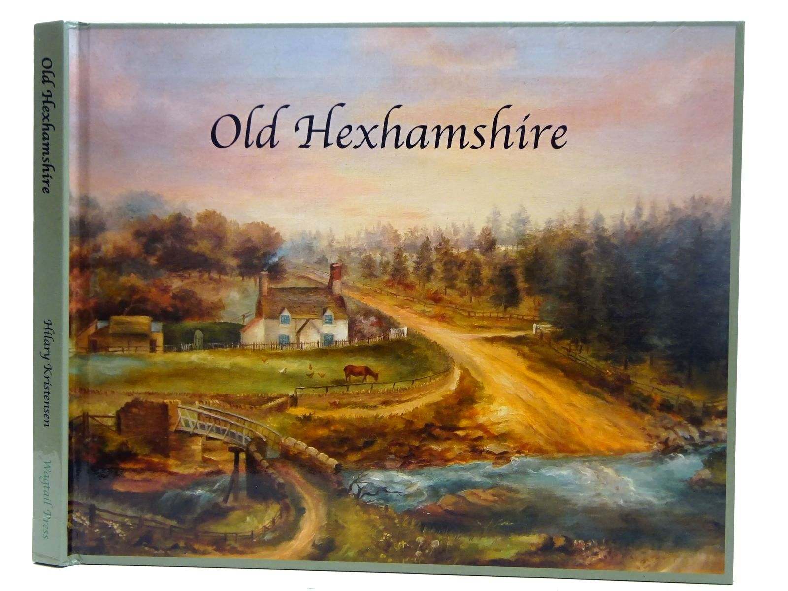 Photo of OLD HEXHAMSHIRE written by Kristensen, Hilary published by Wagtail Press (STOCK CODE: 2126540)  for sale by Stella & Rose's Books