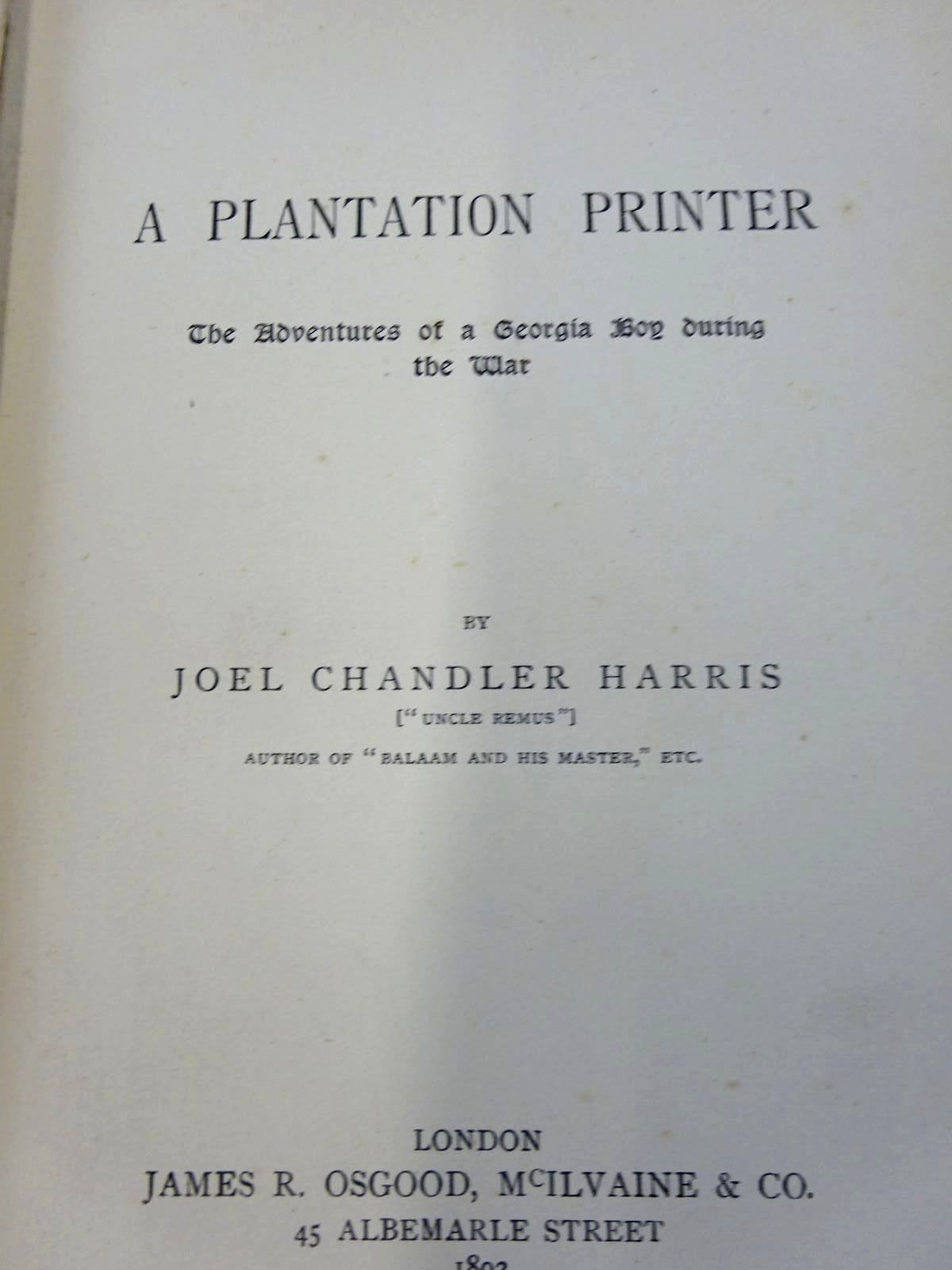 Photo of A PLANTATION PRINTER THE ADVENTURES OF A GEORGIA BOY DURING THE WAR written by Harris, Joel Chandler published by James R. Osgood, Mcilvaine & Co. (STOCK CODE: 2126691)  for sale by Stella & Rose's Books