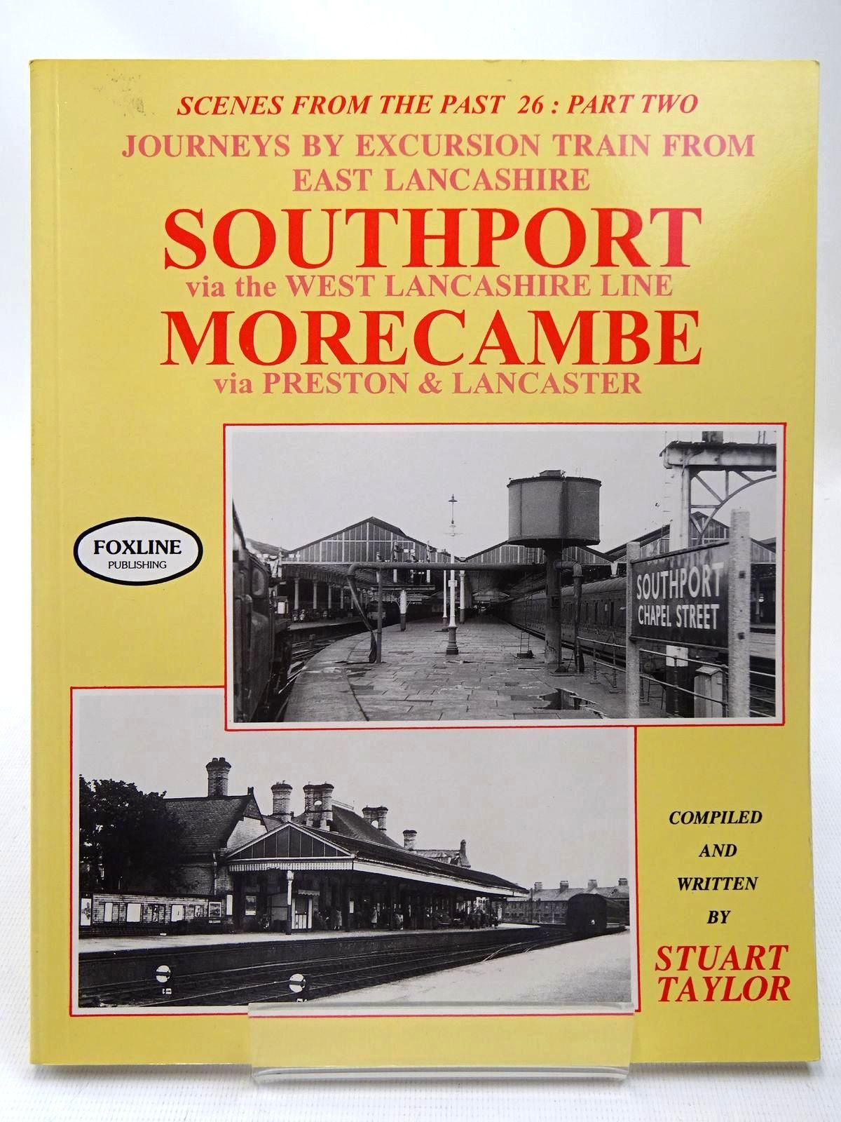 Photo of JOURNEY BY EXCURSION TRAIN FROM EAST LANCASHIRE SOUTHPORT VIA THE WEST LANCASHIRE LINE MORECAMBE VIA PRESTON & LANCASTER (SCENES FROM THE PAST 26: PART TWO) written by Taylor, Stuart published by Foxline (STOCK CODE: 2126800)  for sale by Stella & Rose's Books