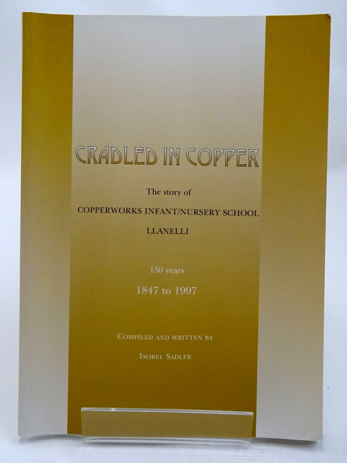 Photo of CRADLED IN COPPER THE STORY OF COPPERWORKS INFANT/NURSERY SCHOOL LLANELLI- Stock Number: 2127617