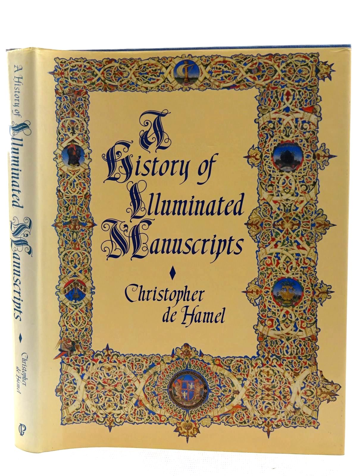 Photo of A HISTORY OF ILLUMINATED MANUSCRIPTS written by De Hamel, Christopher published by Guild Publishing, Book Club Associates (STOCK CODE: 2128538)  for sale by Stella & Rose's Books