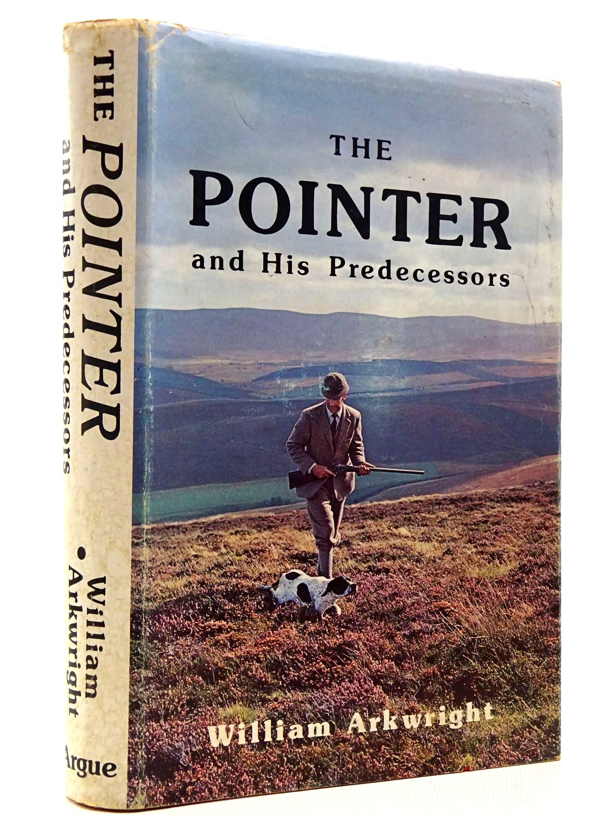 Photo of THE POINTER AND HIS PREDECESSORS written by Arkwright, William published by The Argue Sporting Agency Ltd (STOCK CODE: 2128901)  for sale by Stella & Rose's Books