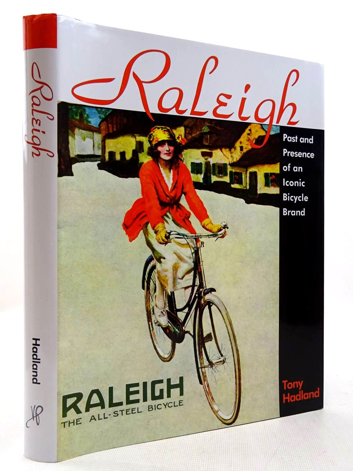 Photo of RALEIGH PAST AND PRESENCE OF AN ICONIC BICYCLE BRAND written by Hadland, Tony