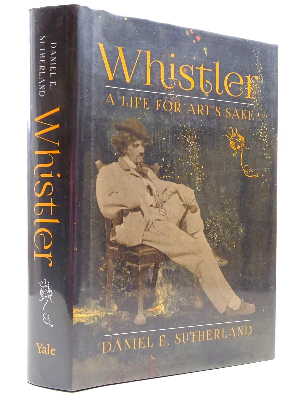Photo of WHISTLER A LIFE FOR ART'S SAKE written by Sutherland, Daniel E. published by Yale University Press (STOCK CODE: 2129117)  for sale by Stella & Rose's Books