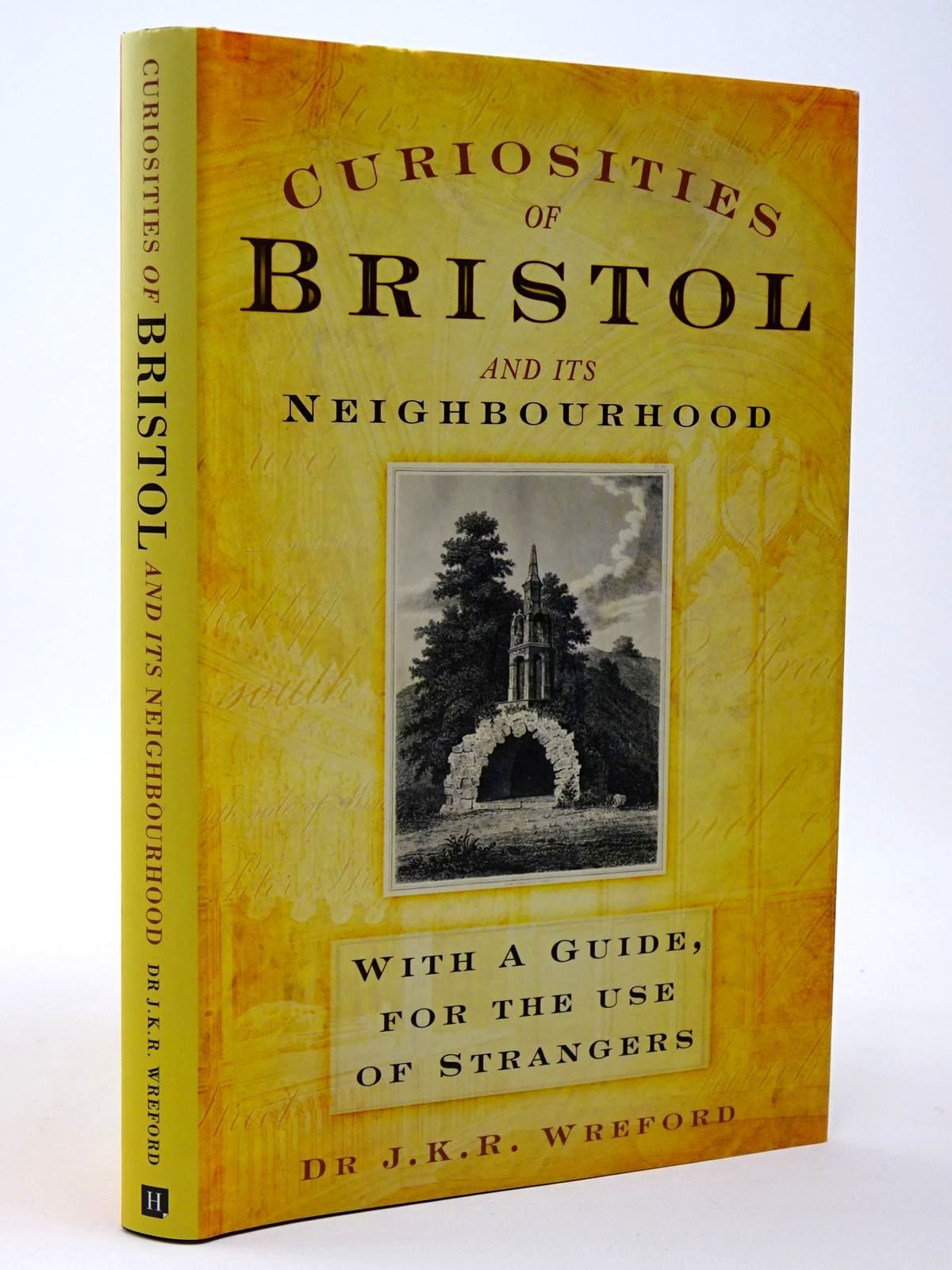 Photo of CURIOSITIES OF BRISTOL AND ITS NEIGHBOURHOOD written by Wreford, J.K.R. published by The History Press (STOCK CODE: 2129545)  for sale by Stella & Rose's Books
