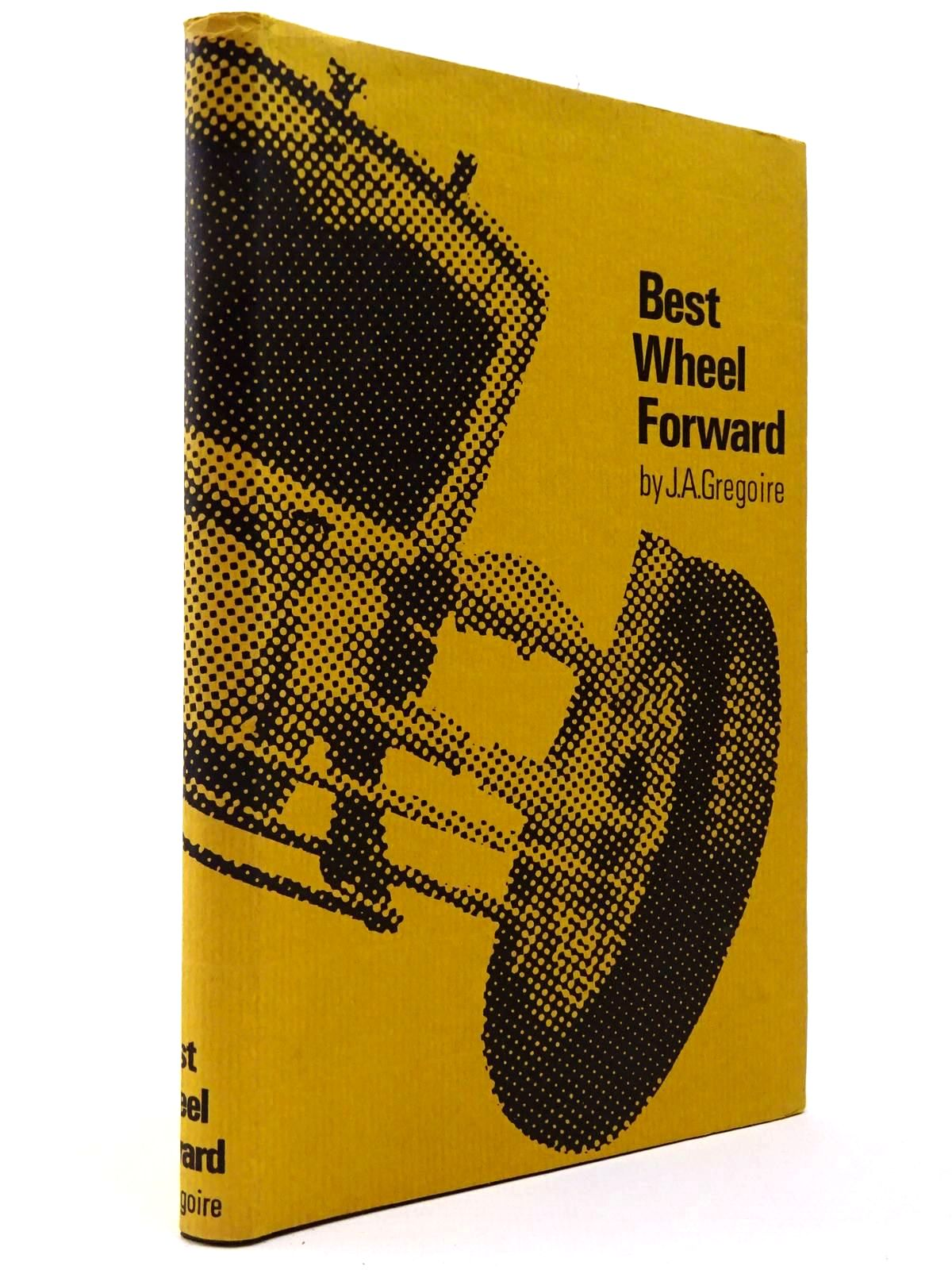 Photo of BEST WHEEL FORWARD written by Gregoire, J.A. published by Motoraces Book Club (STOCK CODE: 2129757)  for sale by Stella & Rose's Books