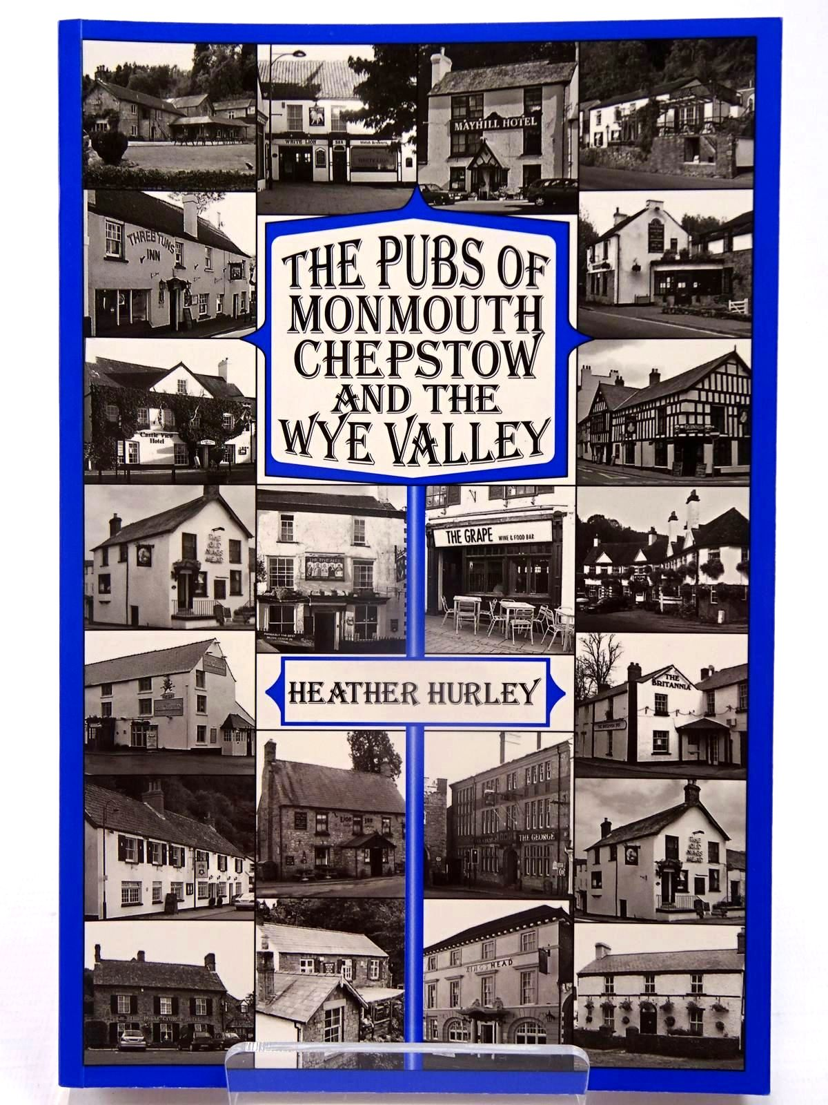 Photo of THE PUBS OF MONMOUTH, CHEPSTOW AND THE WYE VALLEY written by Hurley, Heather published by Logaston Press (STOCK CODE: 2130058)  for sale by Stella & Rose's Books