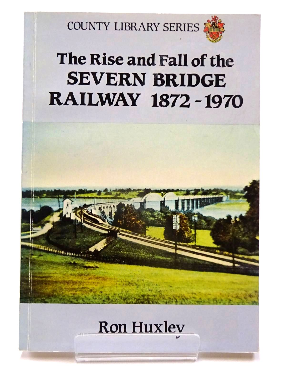 Photo of THE RISE AND FALL OF THE SEVERN BRIDGE RAILWAY 1872-1970 written by Huxley, Ron M. published by Alan Sutton (STOCK CODE: 2130095)  for sale by Stella & Rose's Books