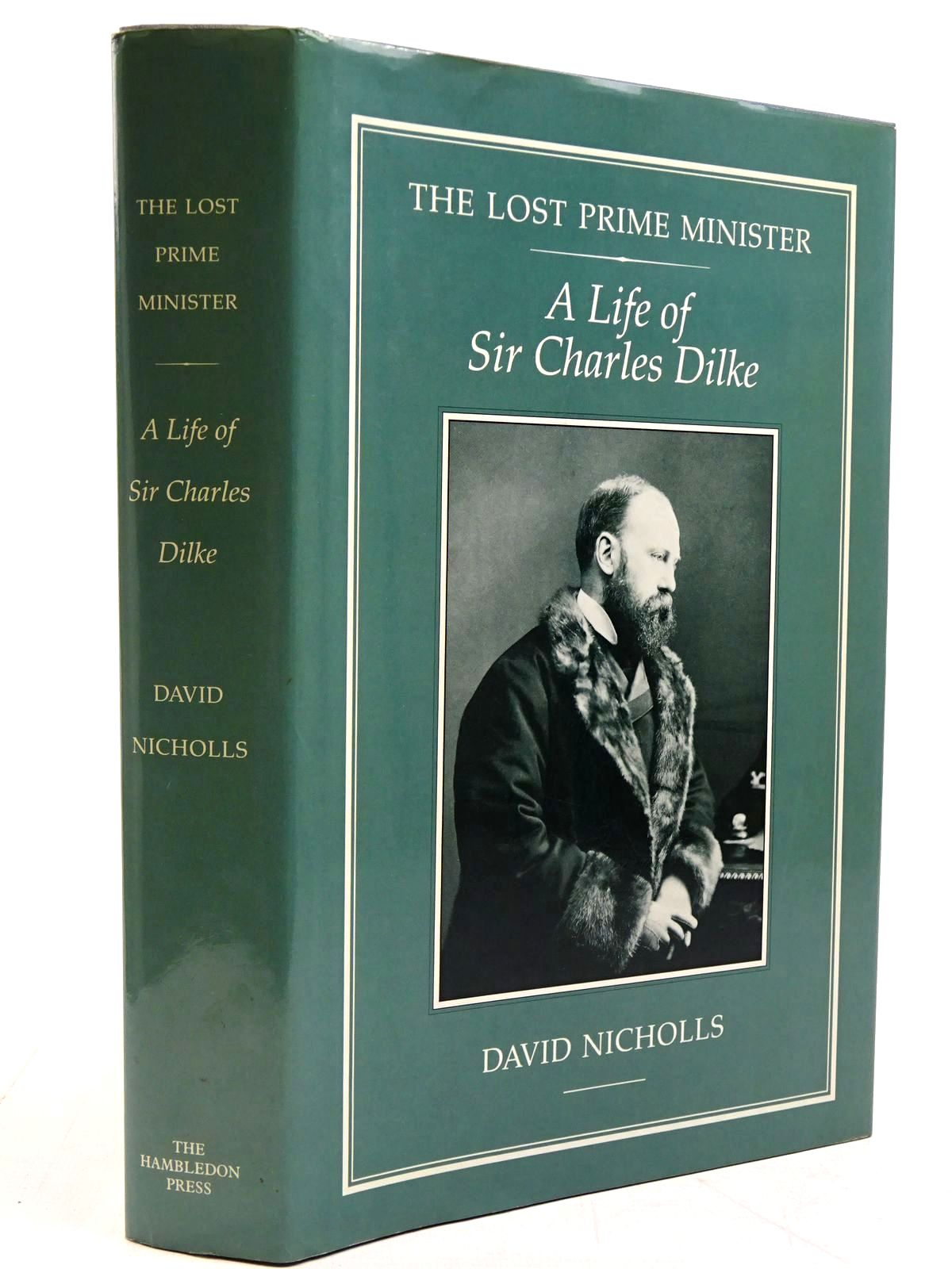 Photo of THE LOST PRIME MINISTER A LIFE OF SIR CHARLES DILKE written by Nicholls, David published by The Hambledon Press (STOCK CODE: 2130896)  for sale by Stella & Rose's Books