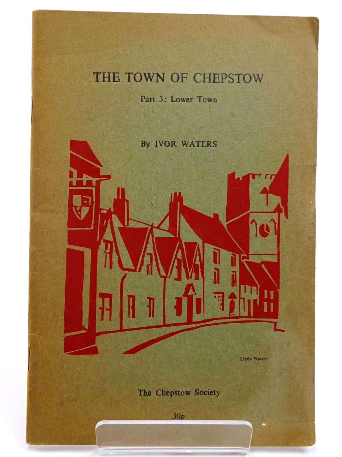 Photo of THE TOWN OF CHEPSTOW PART 3 written by Waters, Ivor illustrated by Waters, Mercedes published by The Chepstow Society (STOCK CODE: 2130913)  for sale by Stella & Rose's Books