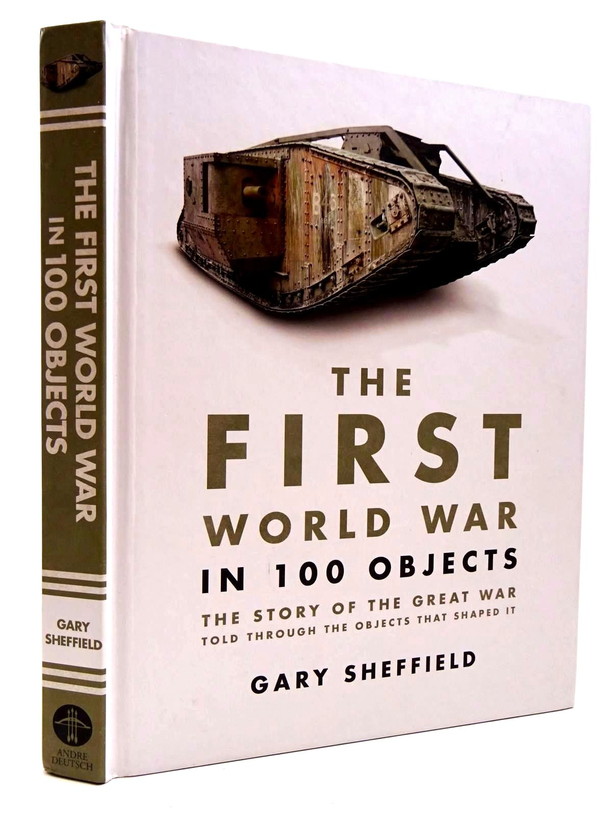 Photo of THE FIRST WORLD WAR IN 100 OBJECTS written by Sheffield, Gary published by Andre Deutsch (STOCK CODE: 2131034)  for sale by Stella & Rose's Books