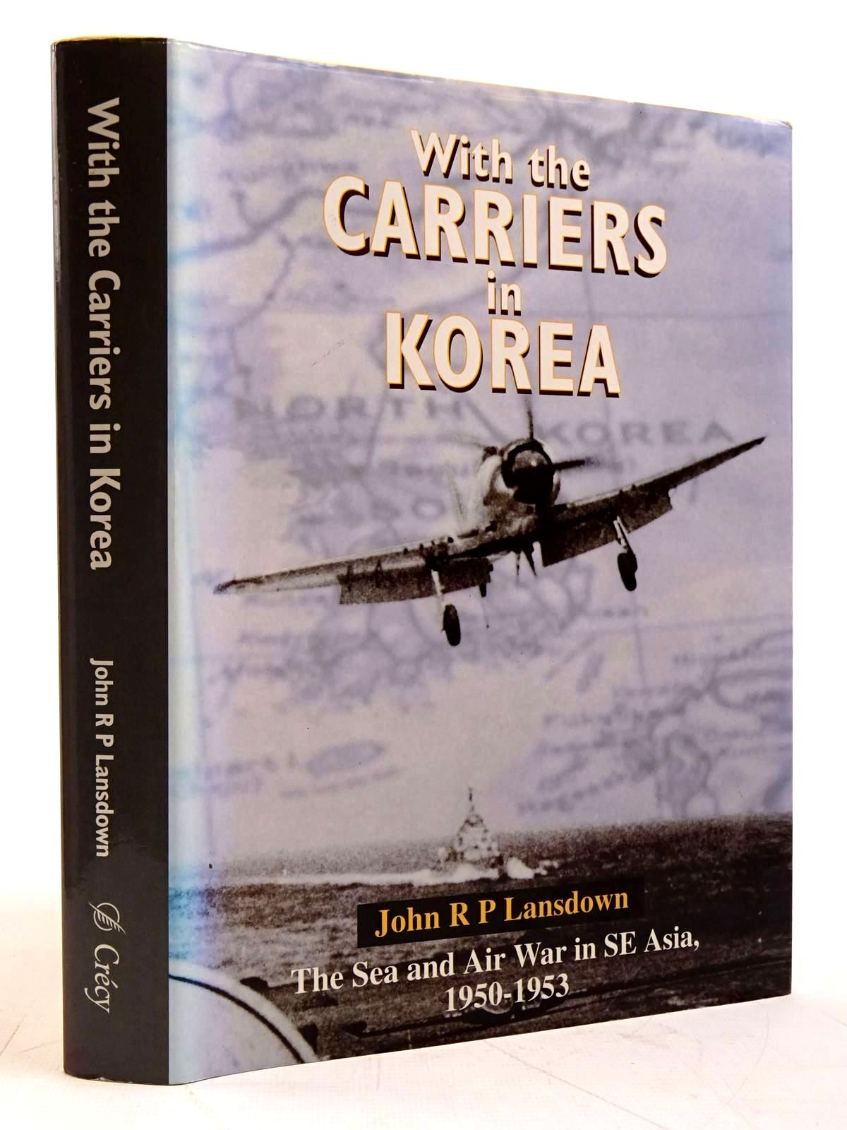 Photo of WITH THE CARRIERS IN KOREA THE FLEET AIR ARM STORY, 1950-1953 written by Lansdown, John R.P. published by Crecy (STOCK CODE: 2131468)  for sale by Stella & Rose's Books