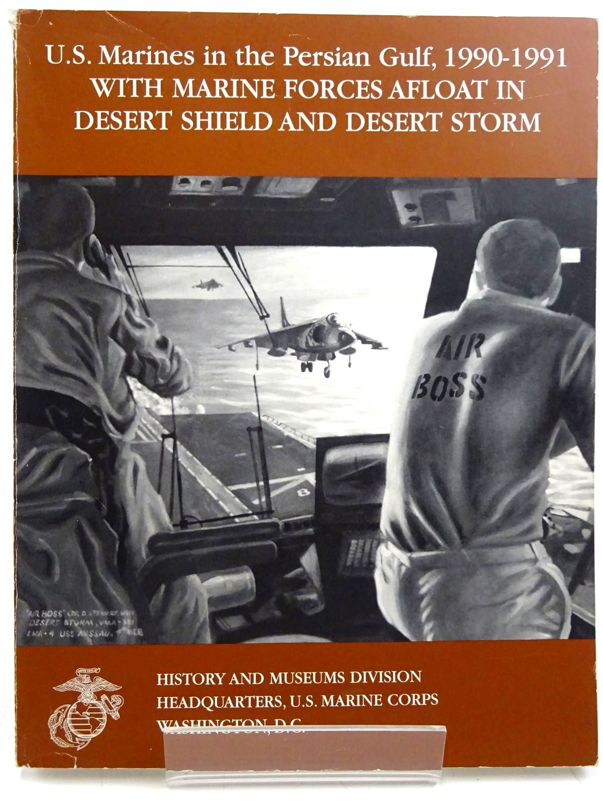 Photo of U.S. MARINES IN THE PERSIAN GULF, 1990-1991 WITH MARINE FORCES AFLOAT IN DESERT SHIELD AND DESERT STORM written by Brown, Ronald J. published by History And Museums Divisions (STOCK CODE: 2131478)  for sale by Stella & Rose's Books