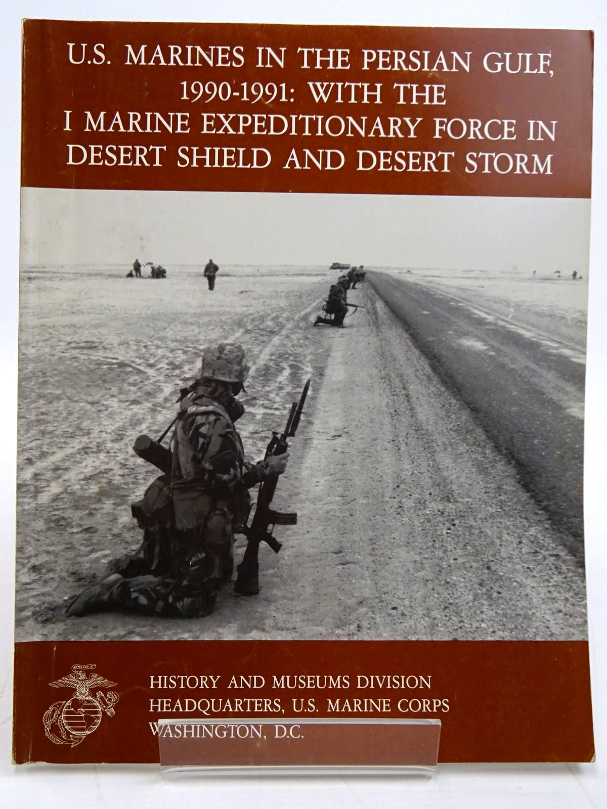 Photo of U.S. MARINES IN THE PERSIAN GULF, 1990-1991 WITH THE I MARINE EXPEDITIONARY FORCE IN DESERT SHIELD AND DESERT STORM- Stock Number: 2131479