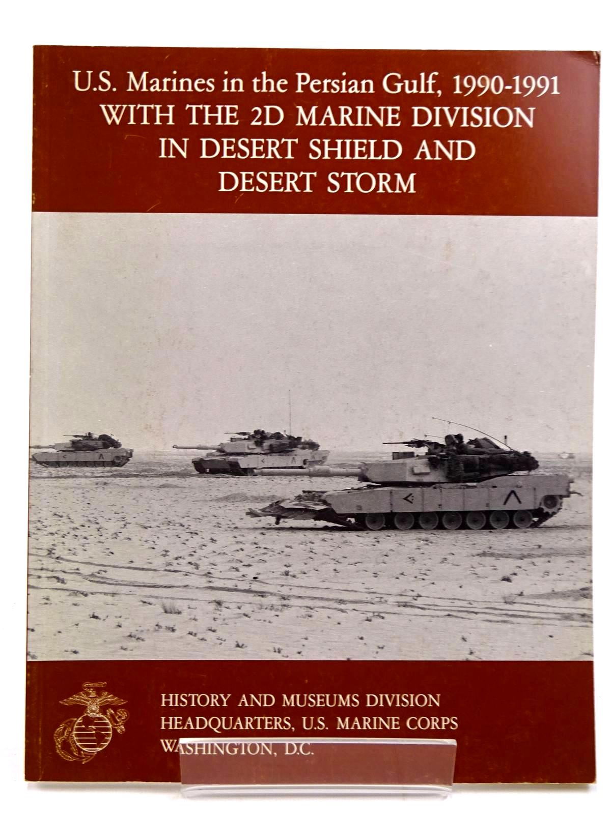 Photo of U.S. MARINES IN THE PERSIAN GULF, 1990-1991 WITH THE 2D MARINE DIVISION IN DESERT SHIELD AND DESERT STORM written by Mroczkowski, Dennis P. published by History And Museums Divisions (STOCK CODE: 2131525)  for sale by Stella & Rose's Books