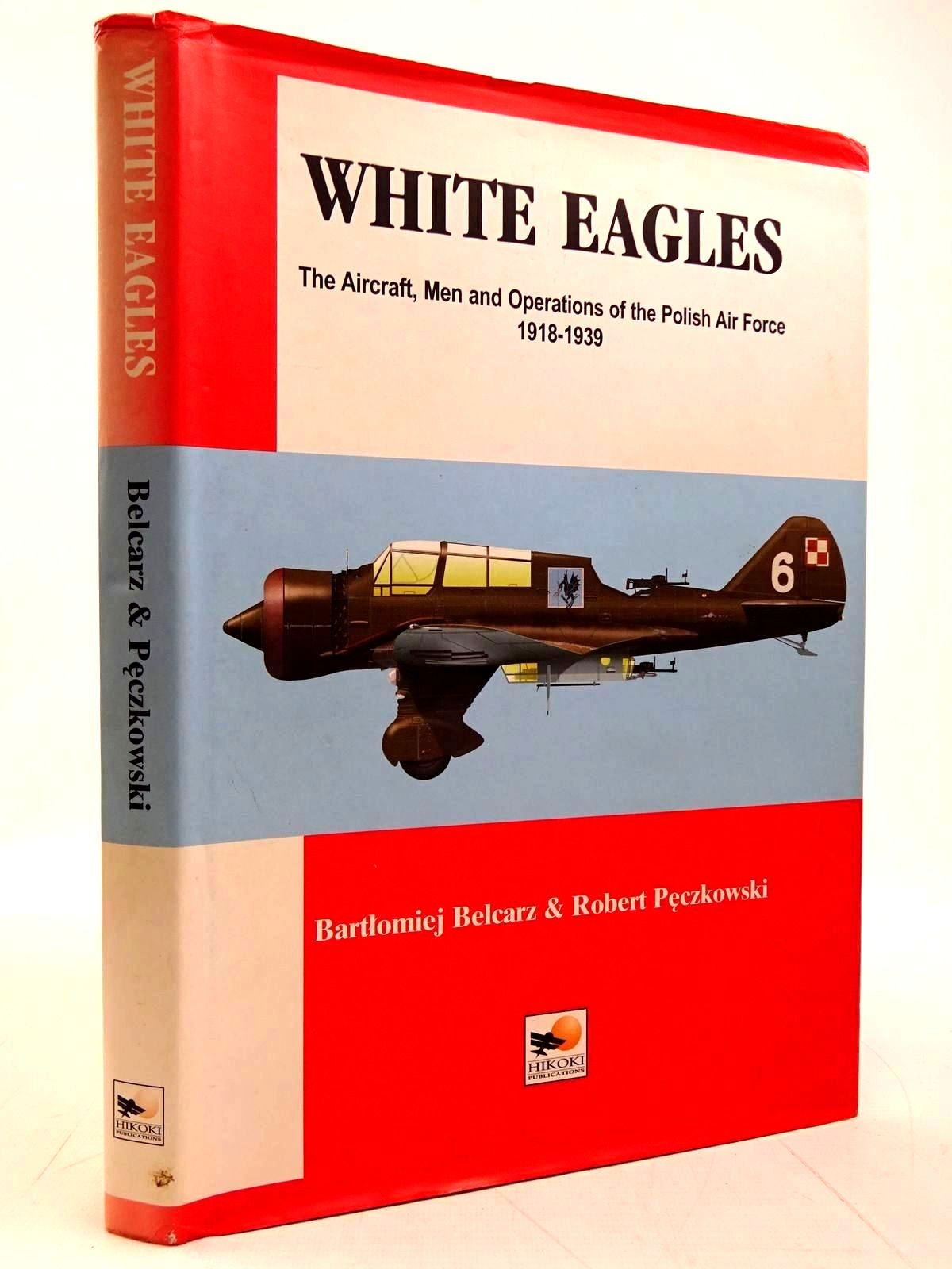 Photo of WHITE EAGLES THE AIRCRAFT, MEN AND OPERATIONS OF THE POLISH AIR FORCE 1918-1939 written by Belcarz, Bartolomiej<br />Peczkowski, Robert published by Hikoki Publications (STOCK CODE: 2131607)  for sale by Stella & Rose's Books