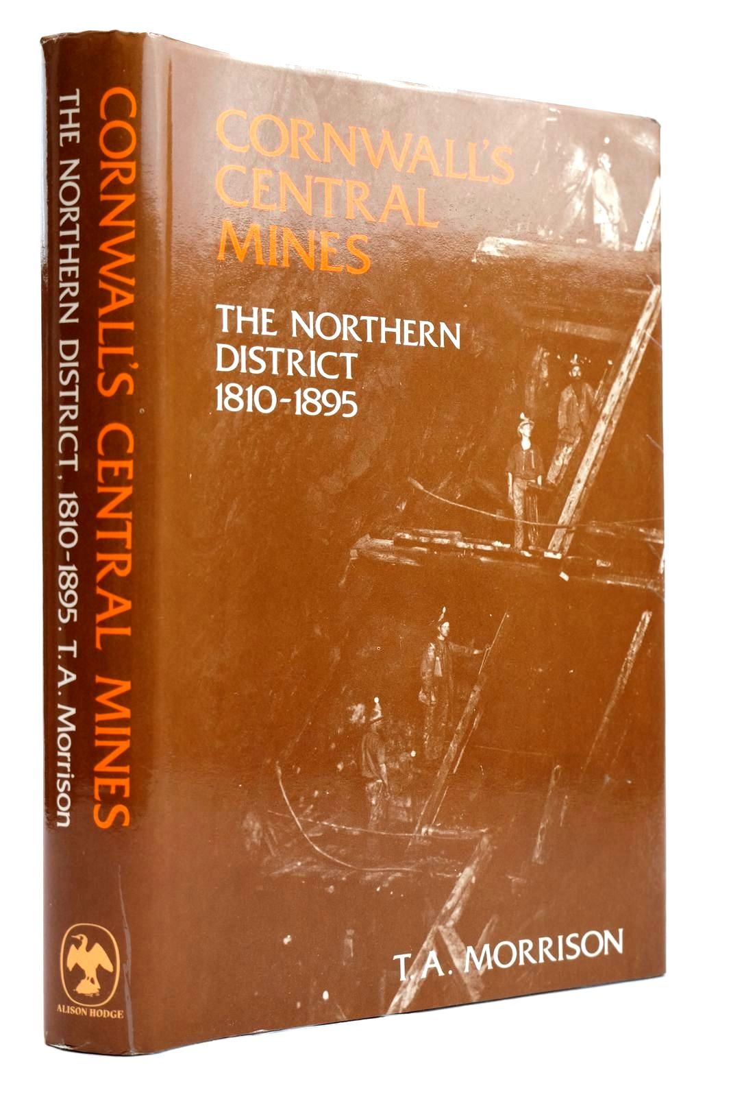 Photo of CORNWALL'S CENTRAL MINES THE NORTHERN DISTRICT written by Morrison, T.A. published by Alison Hodge (STOCK CODE: 2131982)  for sale by Stella & Rose's Books